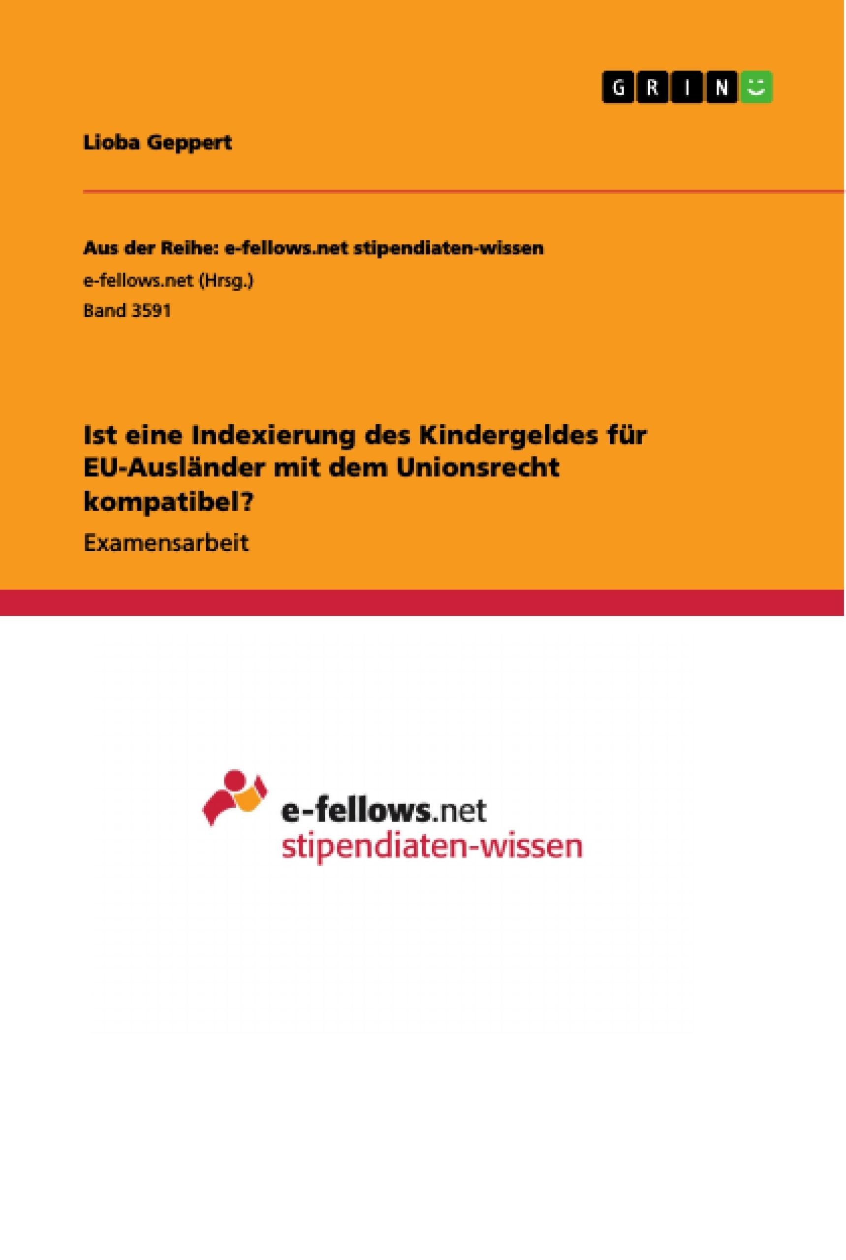 Titel: Ist eine Indexierung des Kindergeldes für EU-Ausländer mit dem Unionsrecht kompatibel?