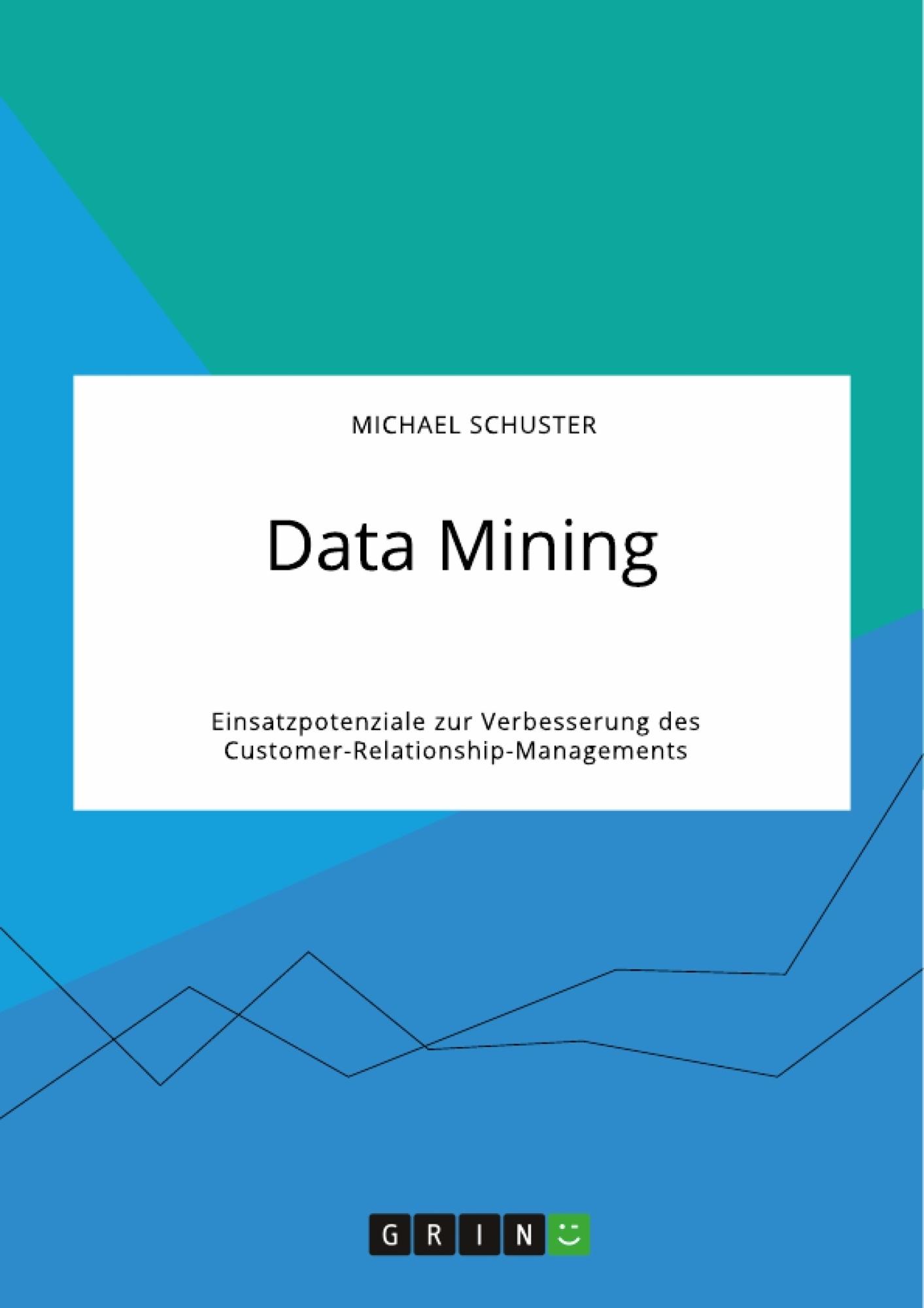 Titel: Data Mining. Einsatzpotenziale zur Verbesserung des Customer-Relationship-Managements