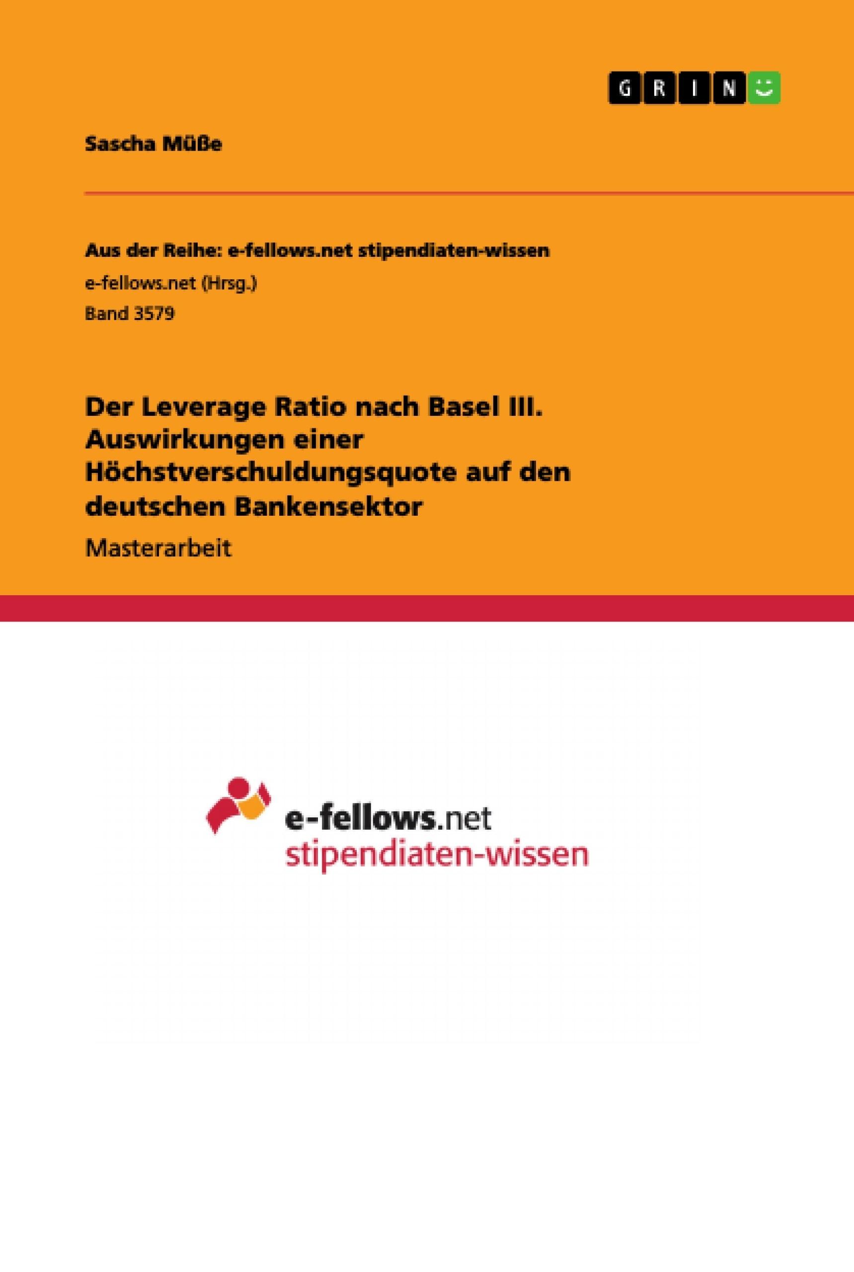 Titel: Der Leverage Ratio nach Basel III. Auswirkungen einer Höchstverschuldungsquote auf den deutschen Bankensektor