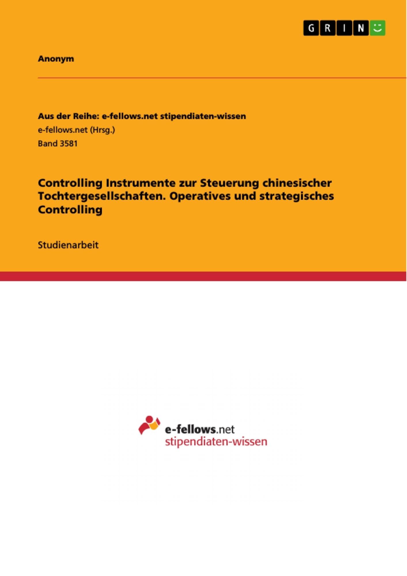 Titel: Controlling Instrumente zur Steuerung chinesischer Tochtergesellschaften. Operatives und strategisches Controlling