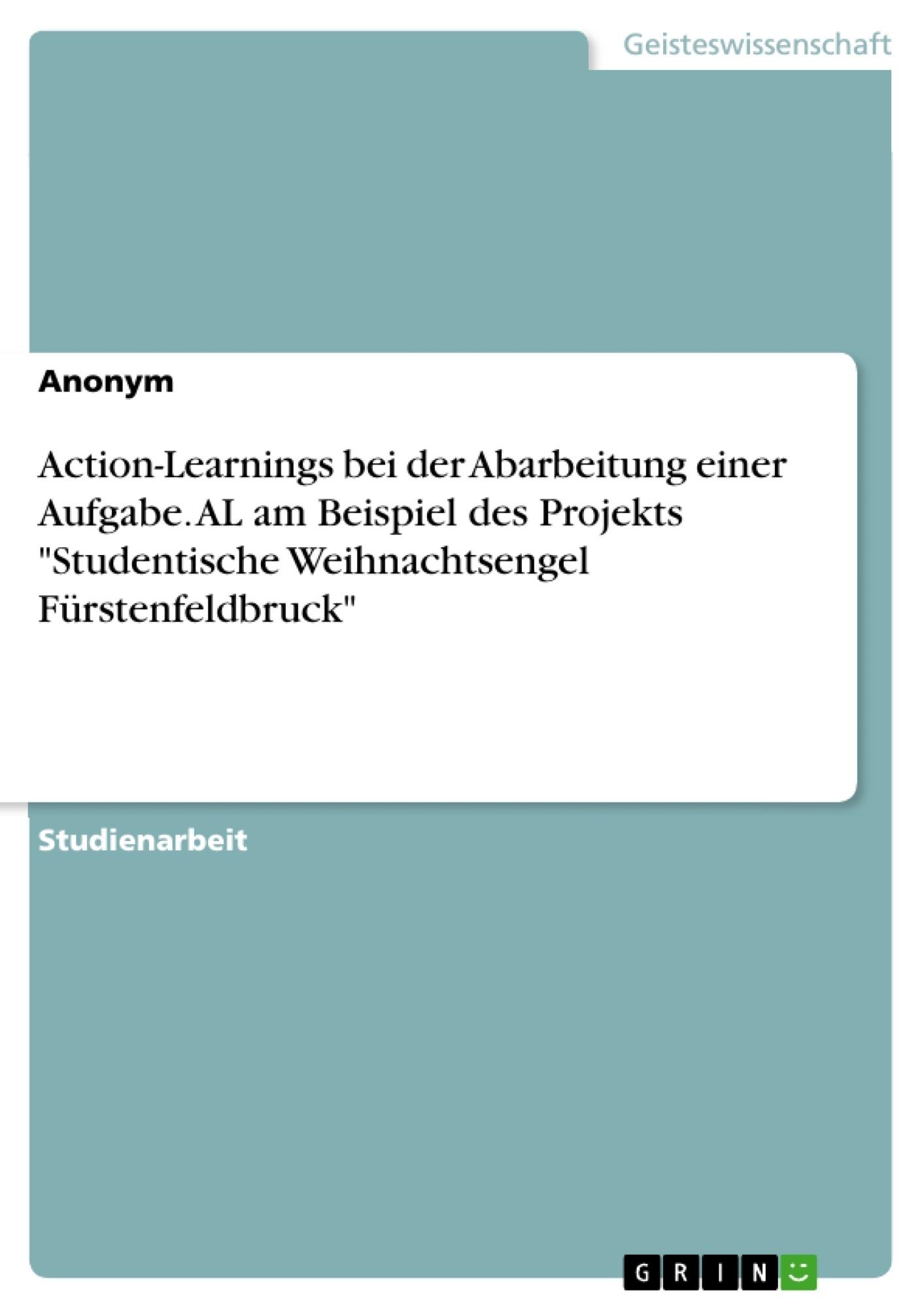"""Titel: Action-Learnings bei der Abarbeitung einer Aufgabe. AL am Beispiel des Projekts """"Studentische Weihnachtsengel Fürstenfeldbruck"""""""