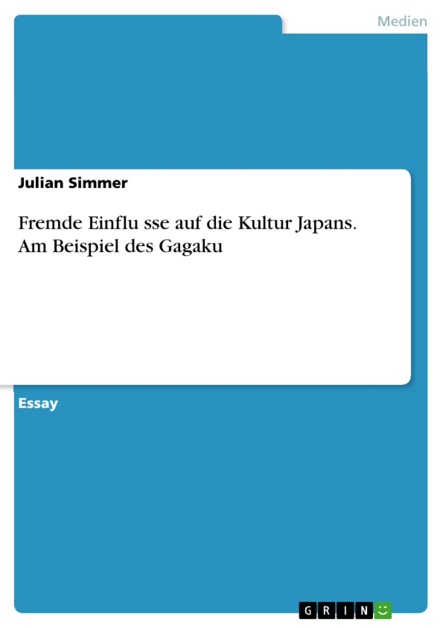 Titel: Fremde Einflüsse auf die Kultur Japans. Am Beispiel des Gagaku