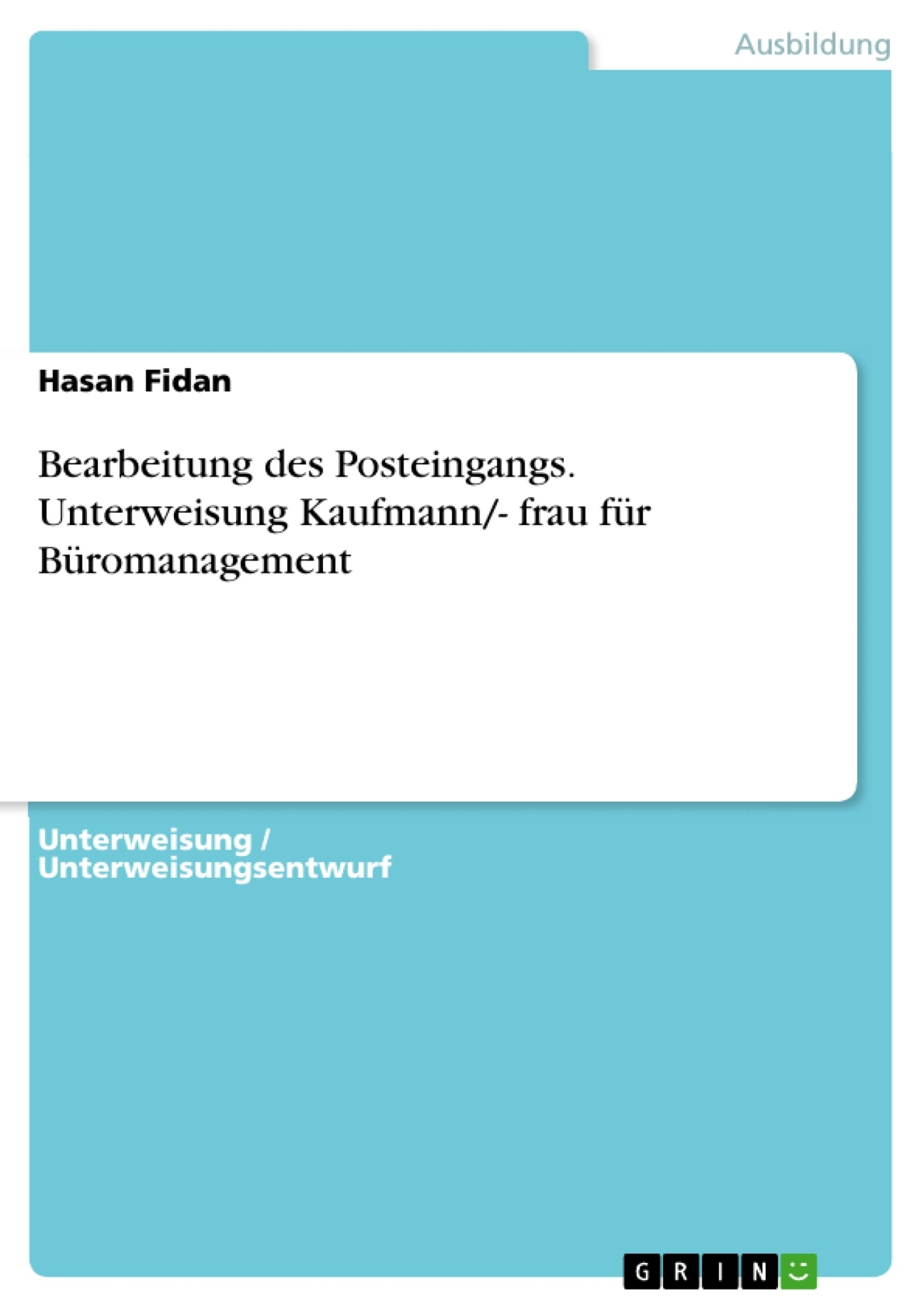 Titel: Bearbeitung des Posteingangs. Unterweisung Kaufmann/- frau für Büromanagement