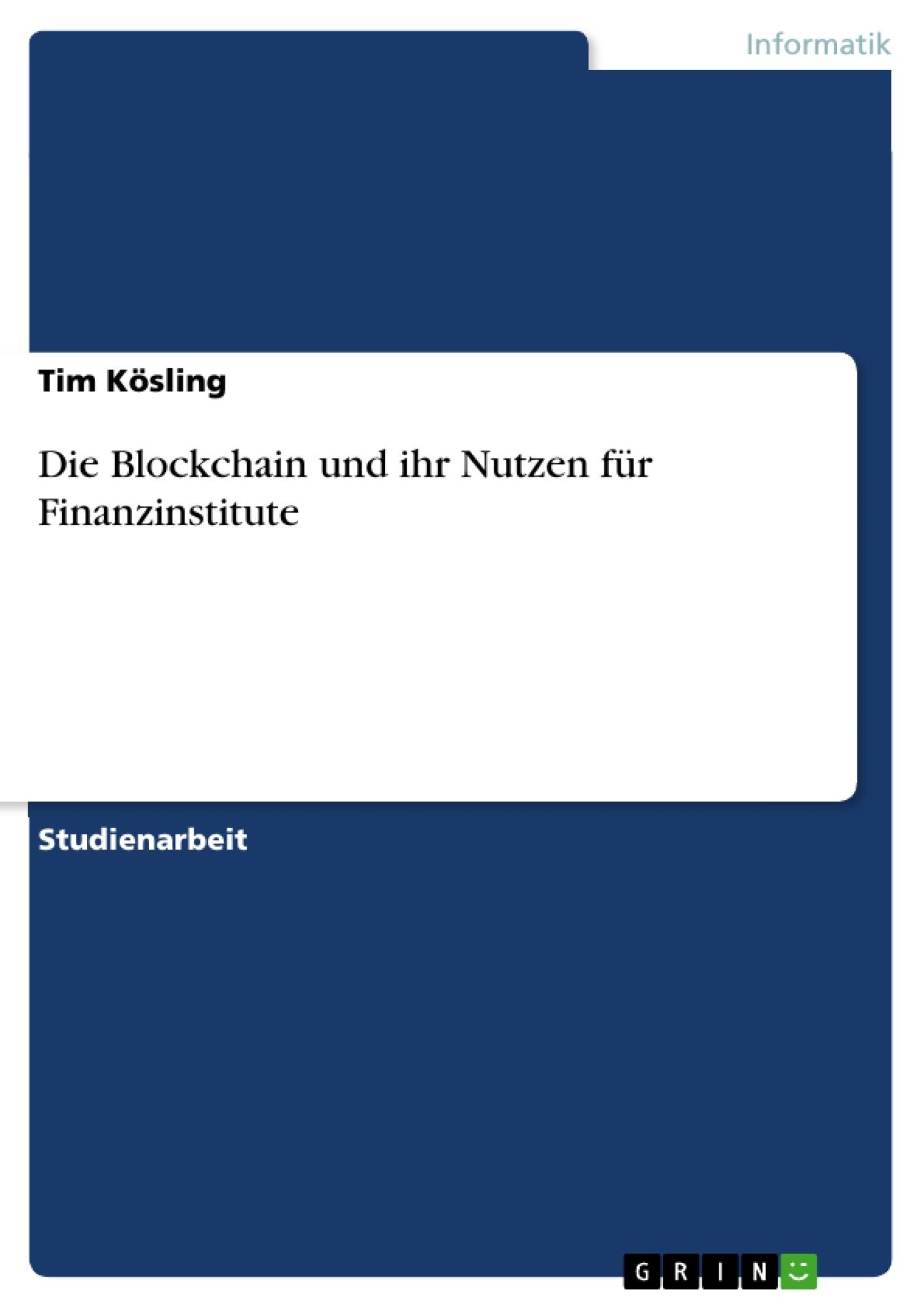 Titel: Die Blockchain und ihr Nutzen für Finanzinstitute