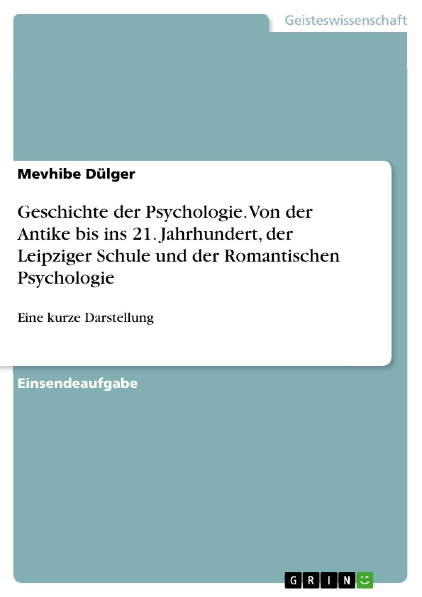 Titel: Geschichte der Psychologie. Von der Antike bis ins 21. Jahrhundert, der Leipziger Schule und der Romantischen Psychologie