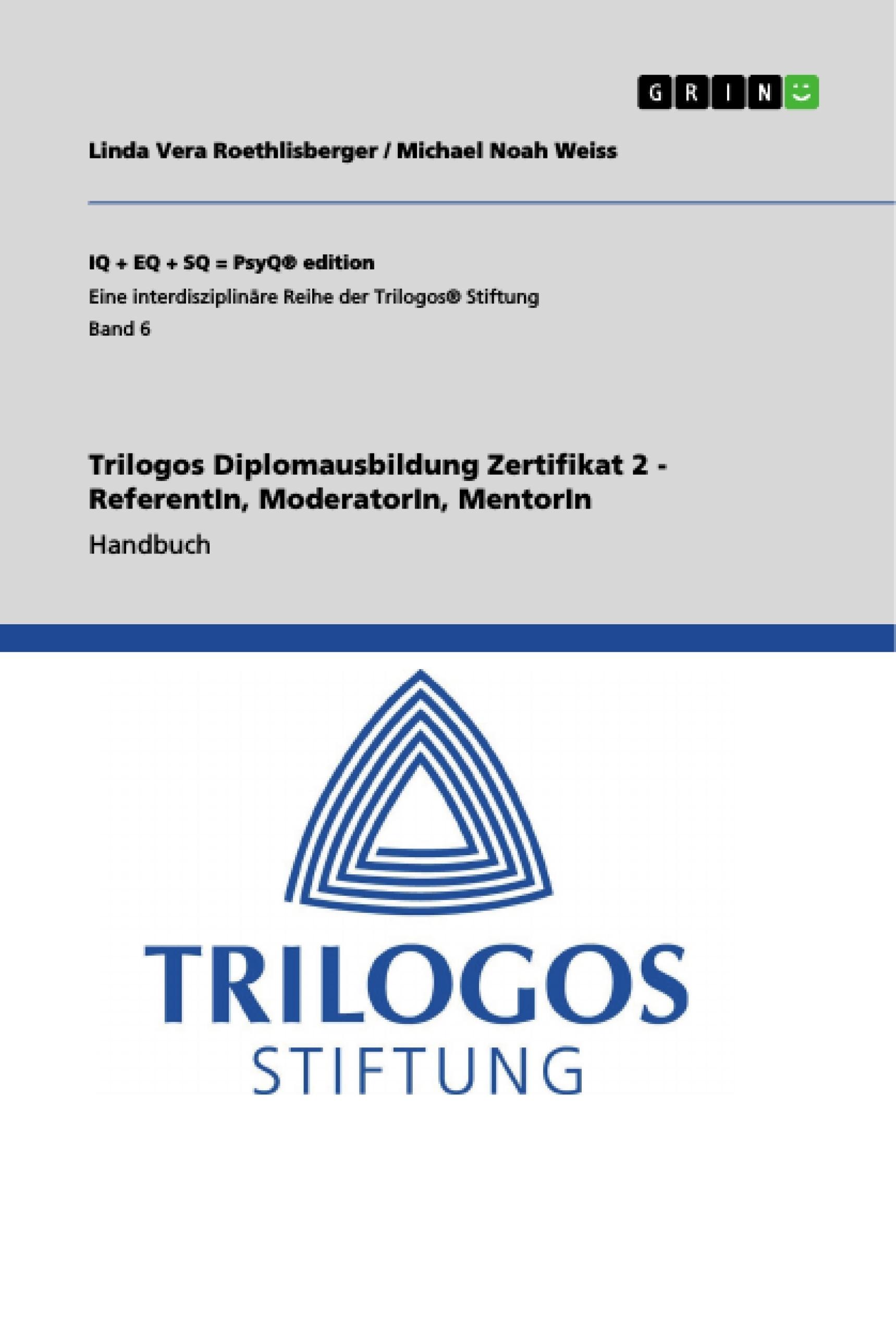 Titel: Trilogos Diplomausbildung Zertifikat 2 - ReferentIn, ModeratorIn, MentorIn