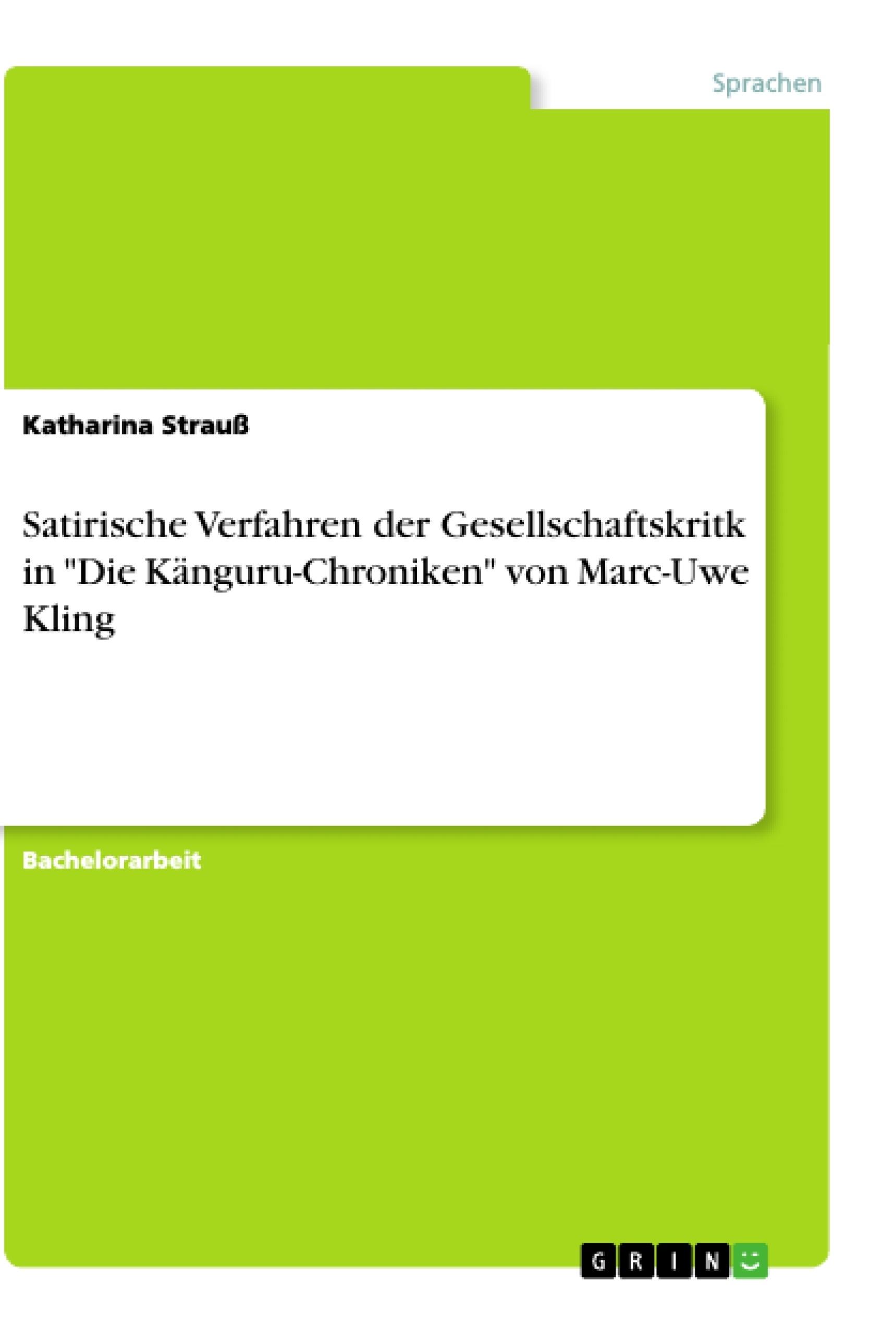 """Titel: Satirische Verfahren der Gesellschaftskritk in """"Die Känguru-Chroniken"""" von Marc-Uwe Kling"""