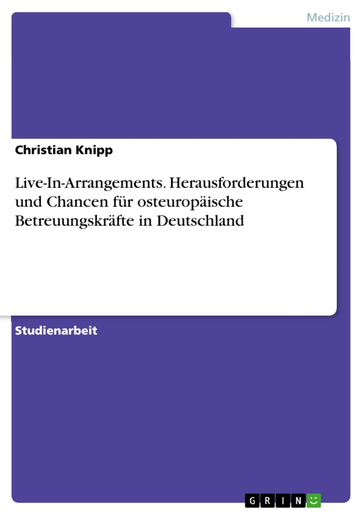 Titel: Live-In-Arrangements. Herausforderungen und Chancen für osteuropäische Betreuungskräfte in Deutschland