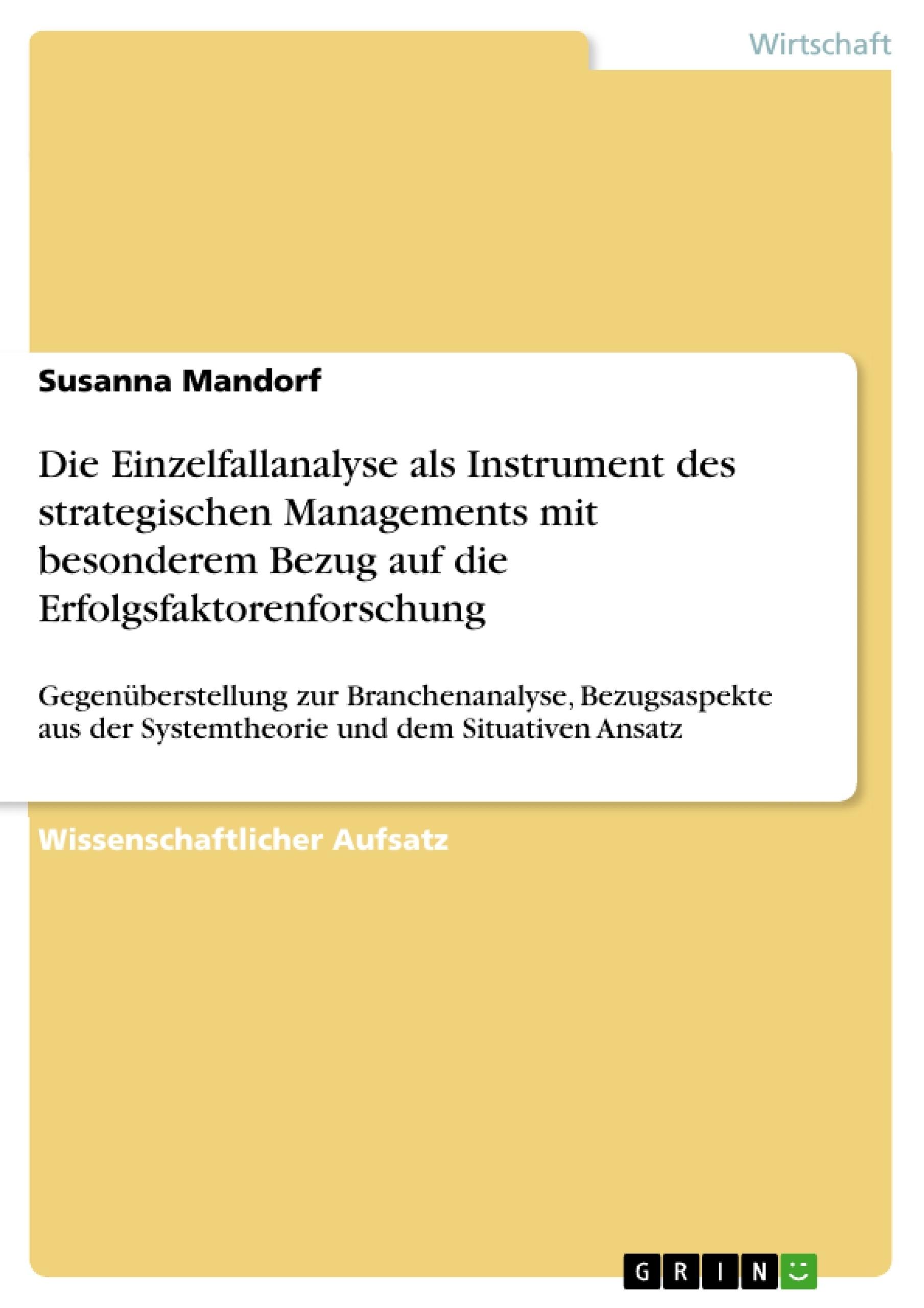 Titel: Die Einzelfallanalyse als Instrument des strategischen Managements mit besonderem Bezug auf die Erfolgsfaktorenforschung