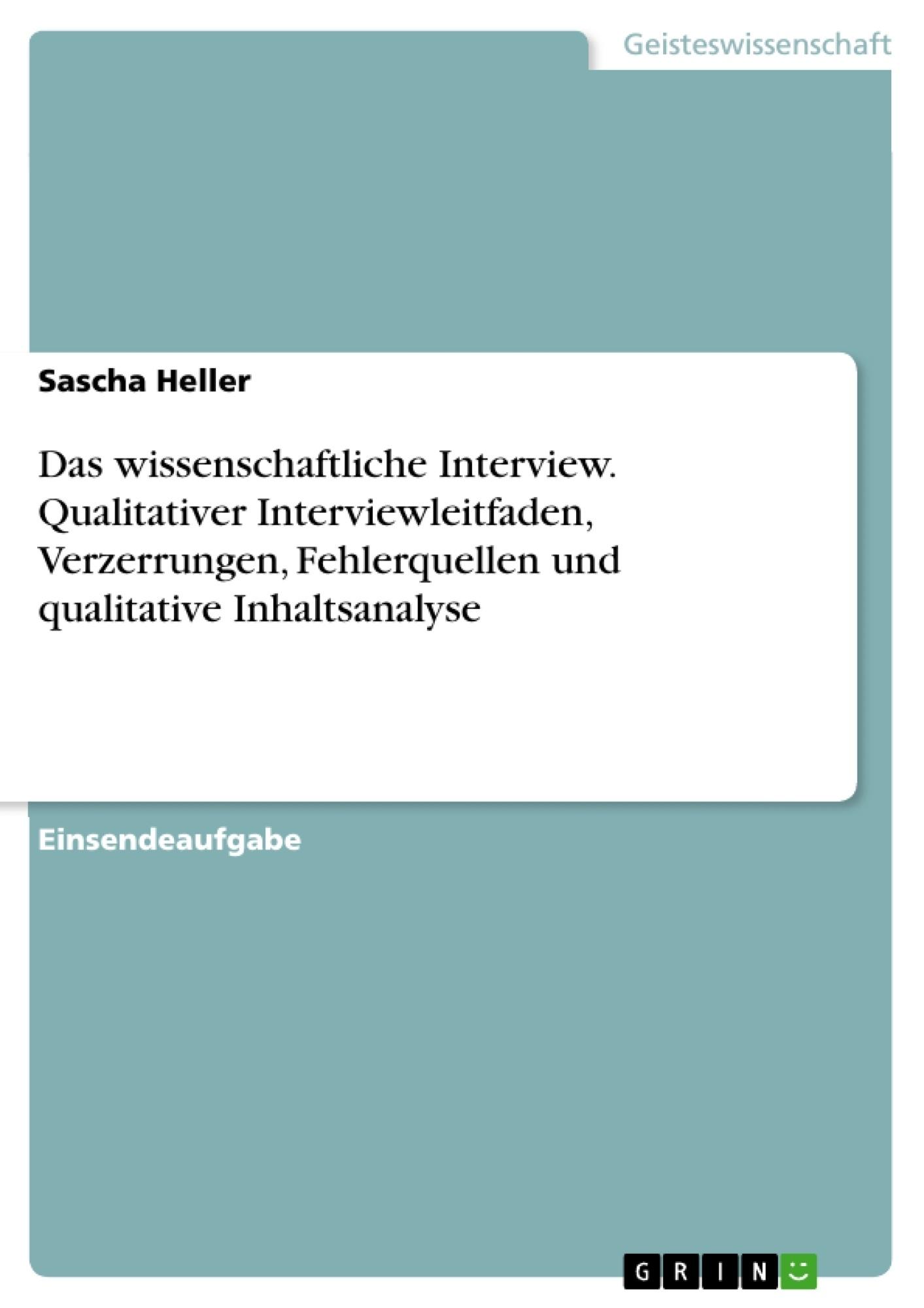 Titel: Das wissenschaftliche Interview. Qualitativer Interviewleitfaden, Verzerrungen, Fehlerquellen und qualitative Inhaltsanalyse