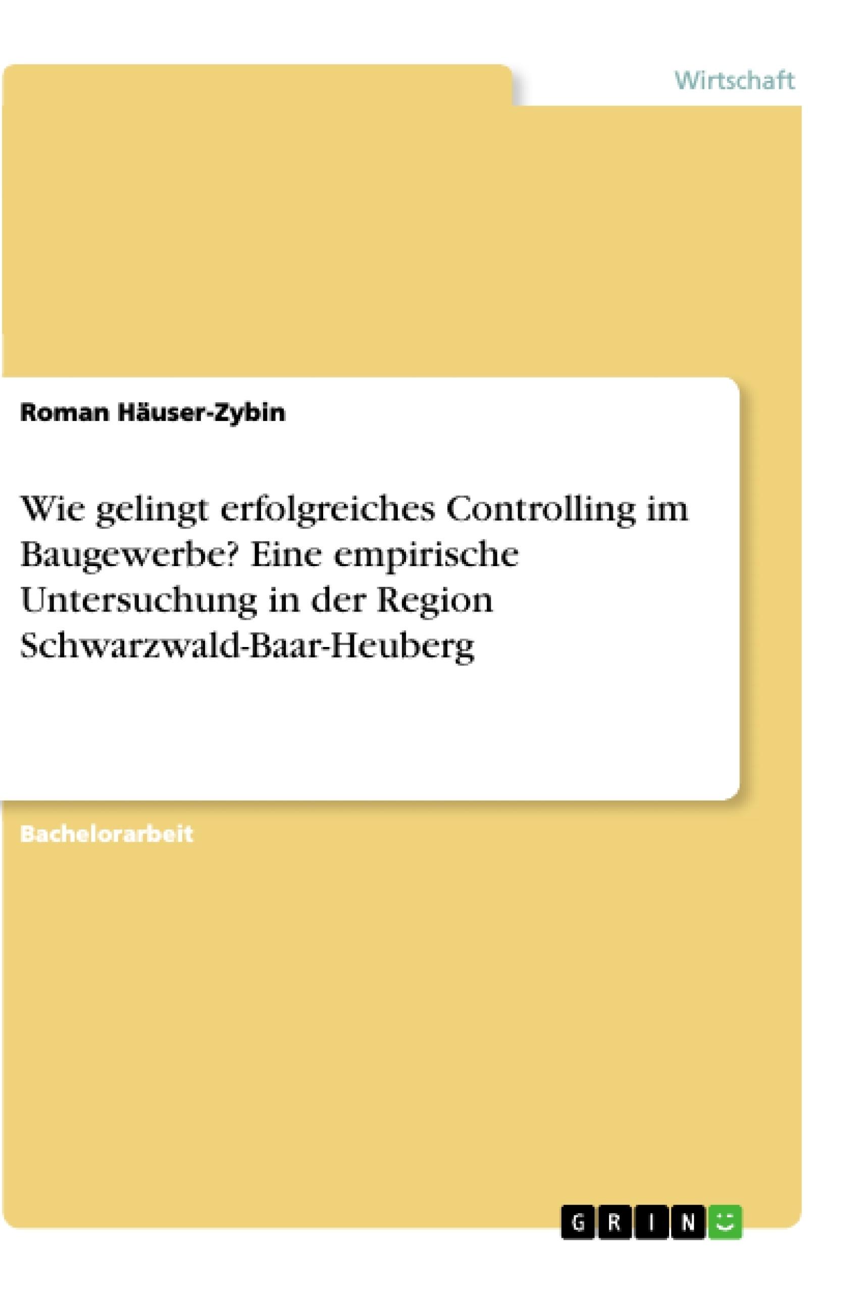 Titel: Wie gelingt erfolgreiches Controlling im Baugewerbe? Eine empirische Untersuchung in der Region Schwarzwald-Baar-Heuberg