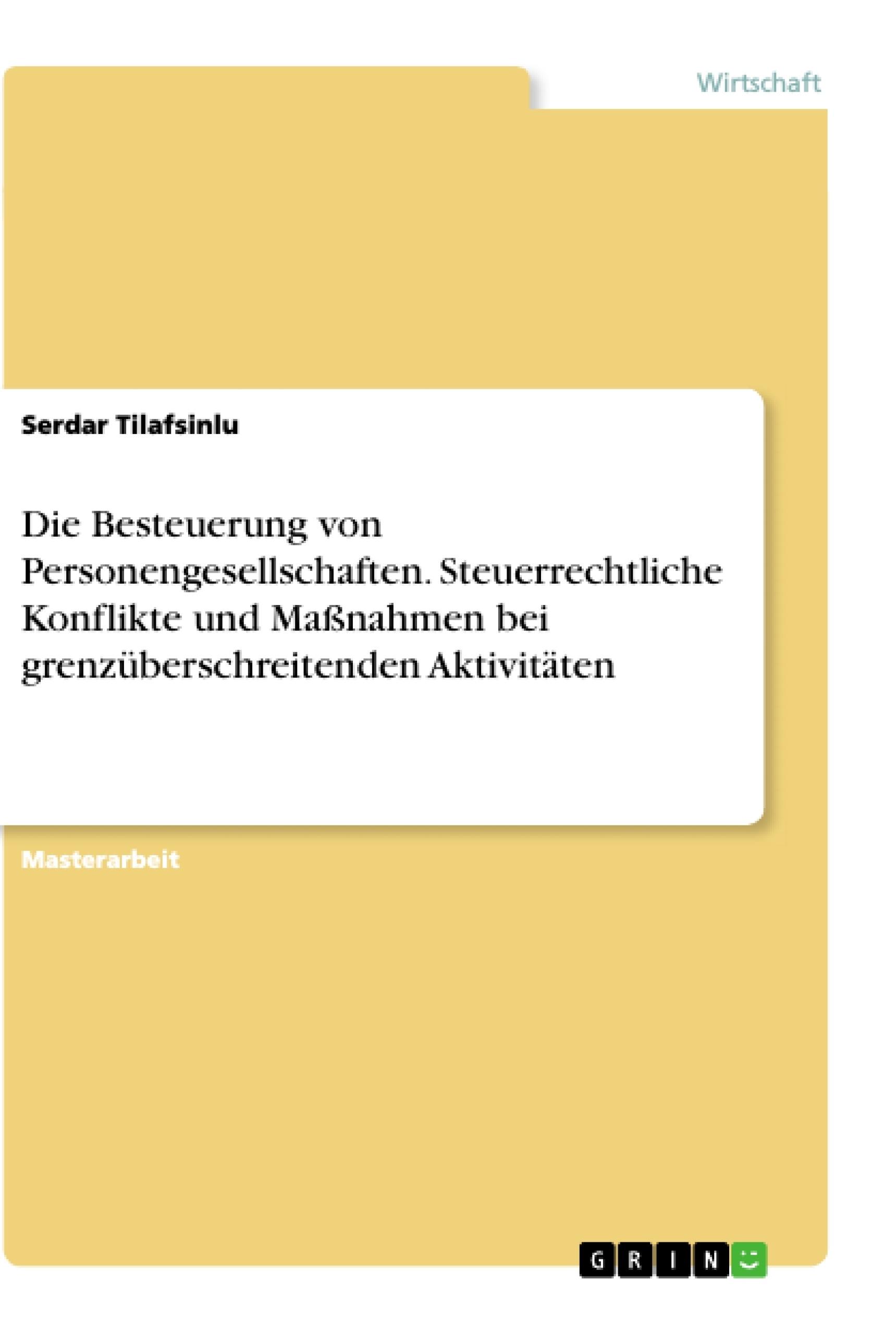 Titel: Die Besteuerung von Personengesellschaften. Steuerrechtliche Konflikte und Maßnahmen bei grenzüberschreitenden Aktivitäten