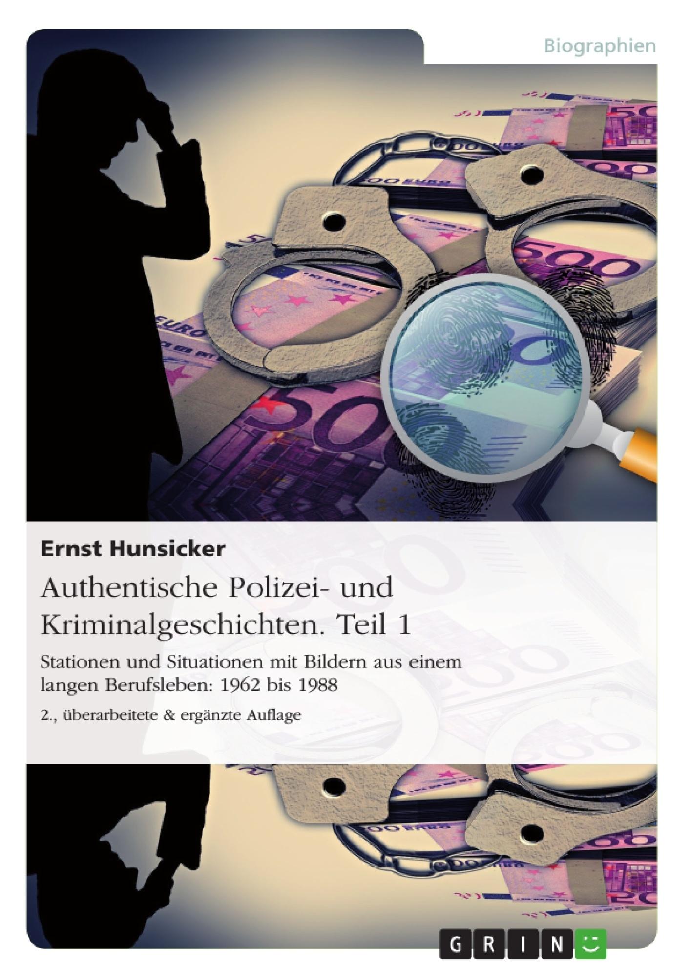 Titel: Authentische Polizei- und Kriminalgeschichten. Teil 1