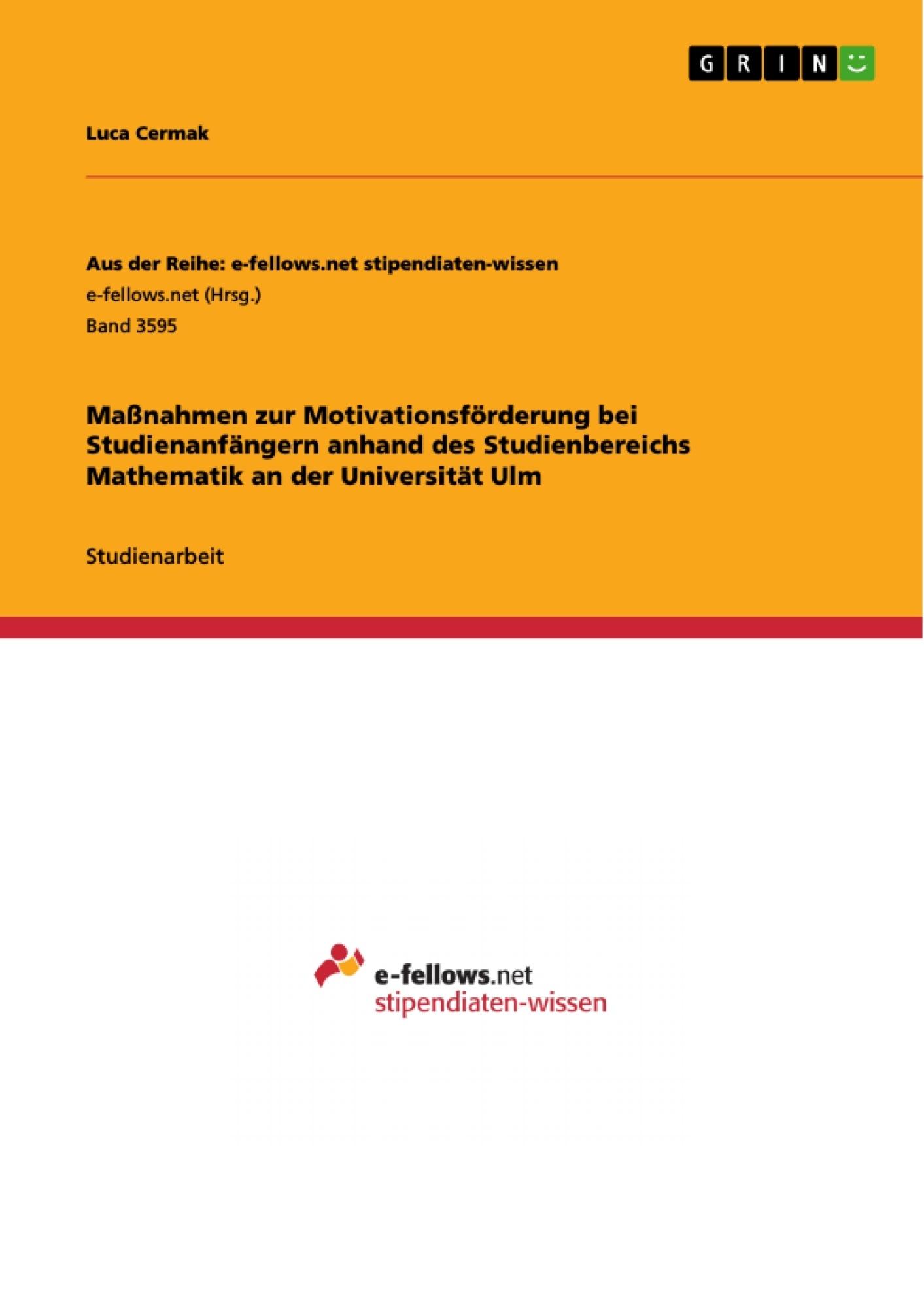 Titel: Maßnahmen zur Motivationsförderung bei Studienanfängern anhand des Studienbereichs Mathematik an der Universität Ulm