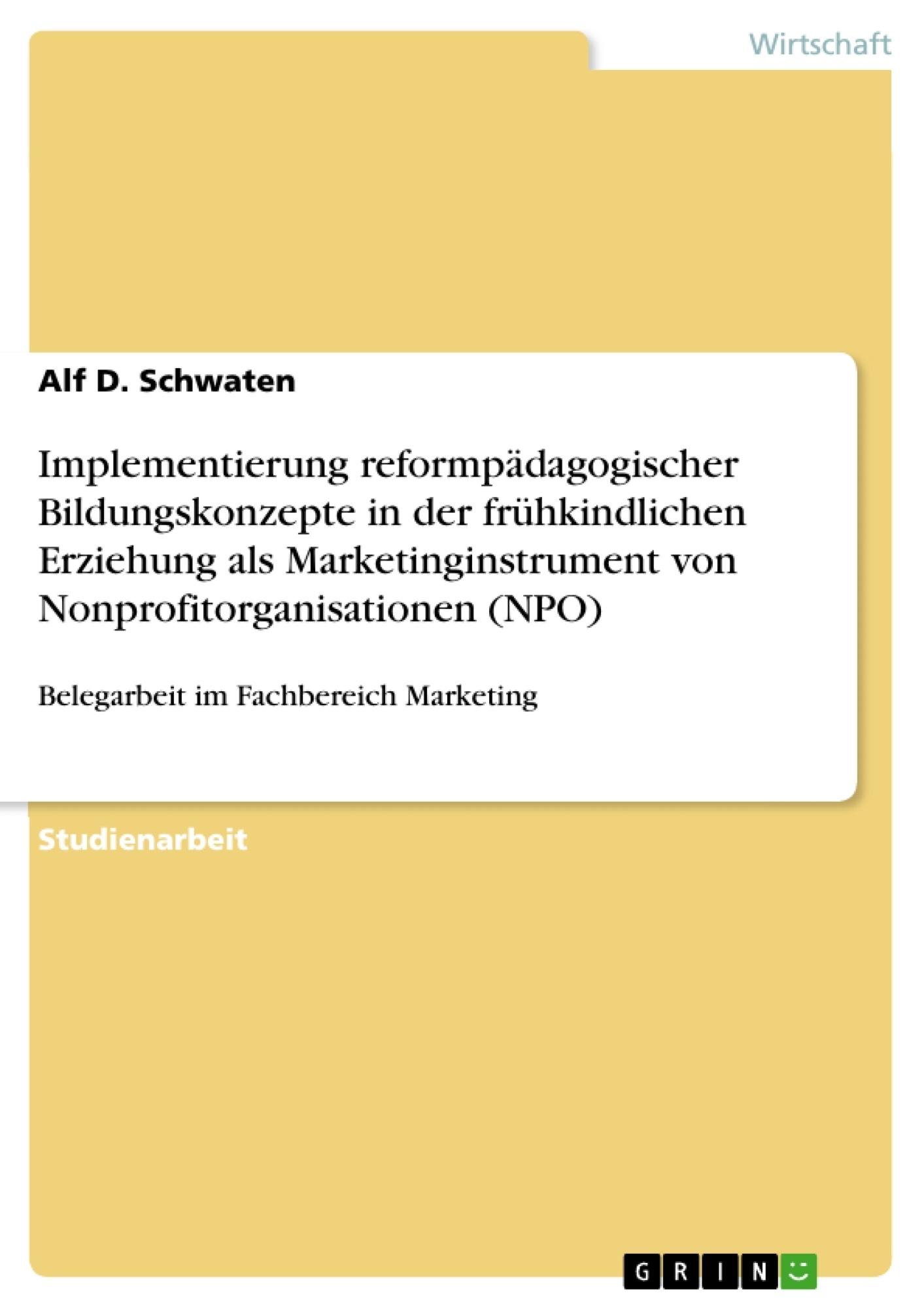 Titel: Implementierung reformpädagogischer Bildungskonzepte in der frühkindlichen Erziehung als Marketinginstrument von Nonprofitorganisationen (NPO)