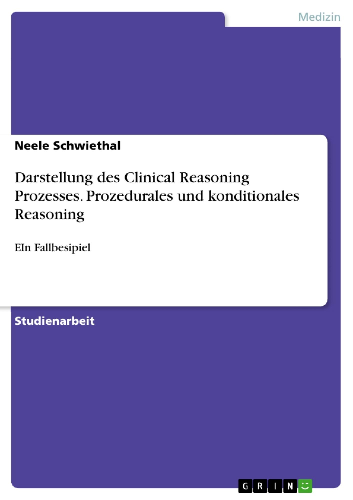 Titel: Darstellung des Clinical Reasoning Prozesses. Prozedurales und konditionales Reasoning