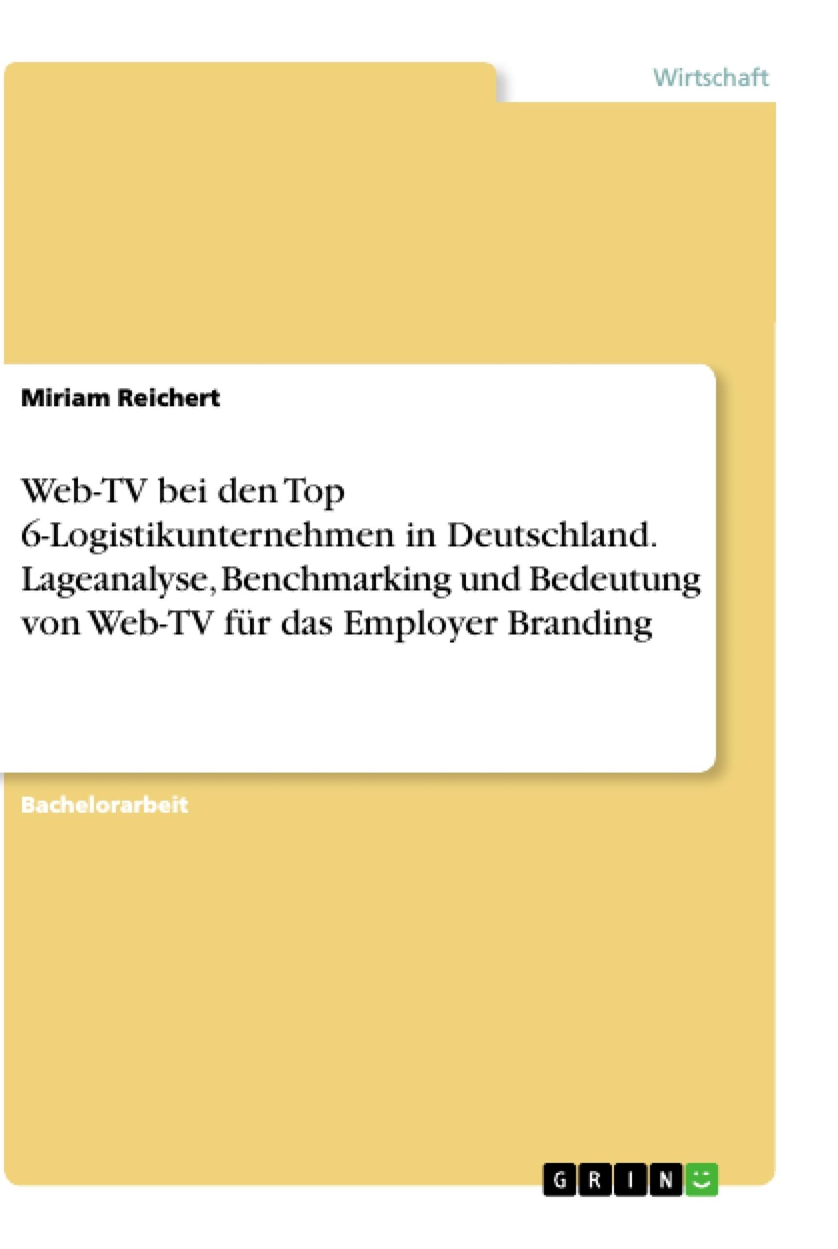 Titel: Web-TV bei den Top 6-Logistikunternehmen in Deutschland. Lageanalyse, Benchmarking und Bedeutung von Web-TV für das Employer Branding