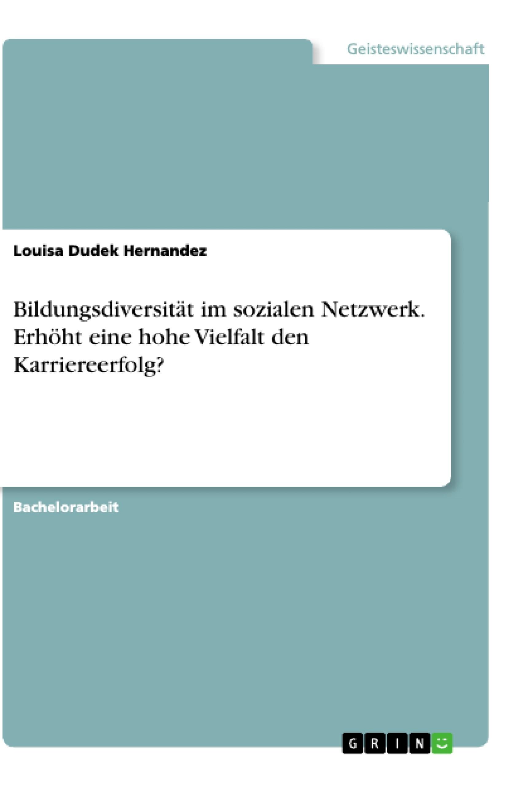 Titel: Bildungsdiversität im sozialen Netzwerk. Erhöht eine hohe Vielfalt den Karriereerfolg?