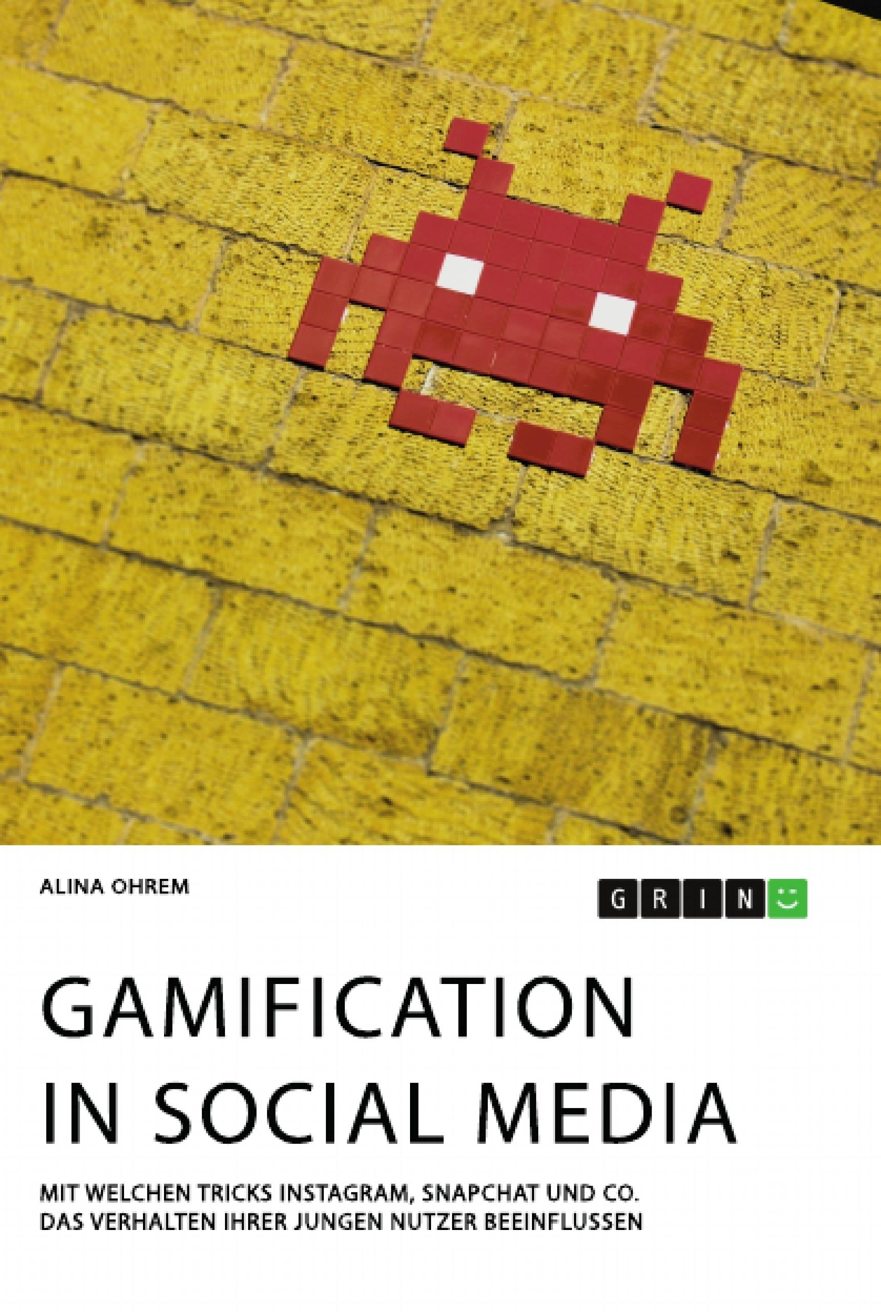 Titel: Gamification in Social Media. Mit welchen Tricks Instagram, Snapchat und Co. das Verhalten ihrer jungen Nutzer beeinflussen