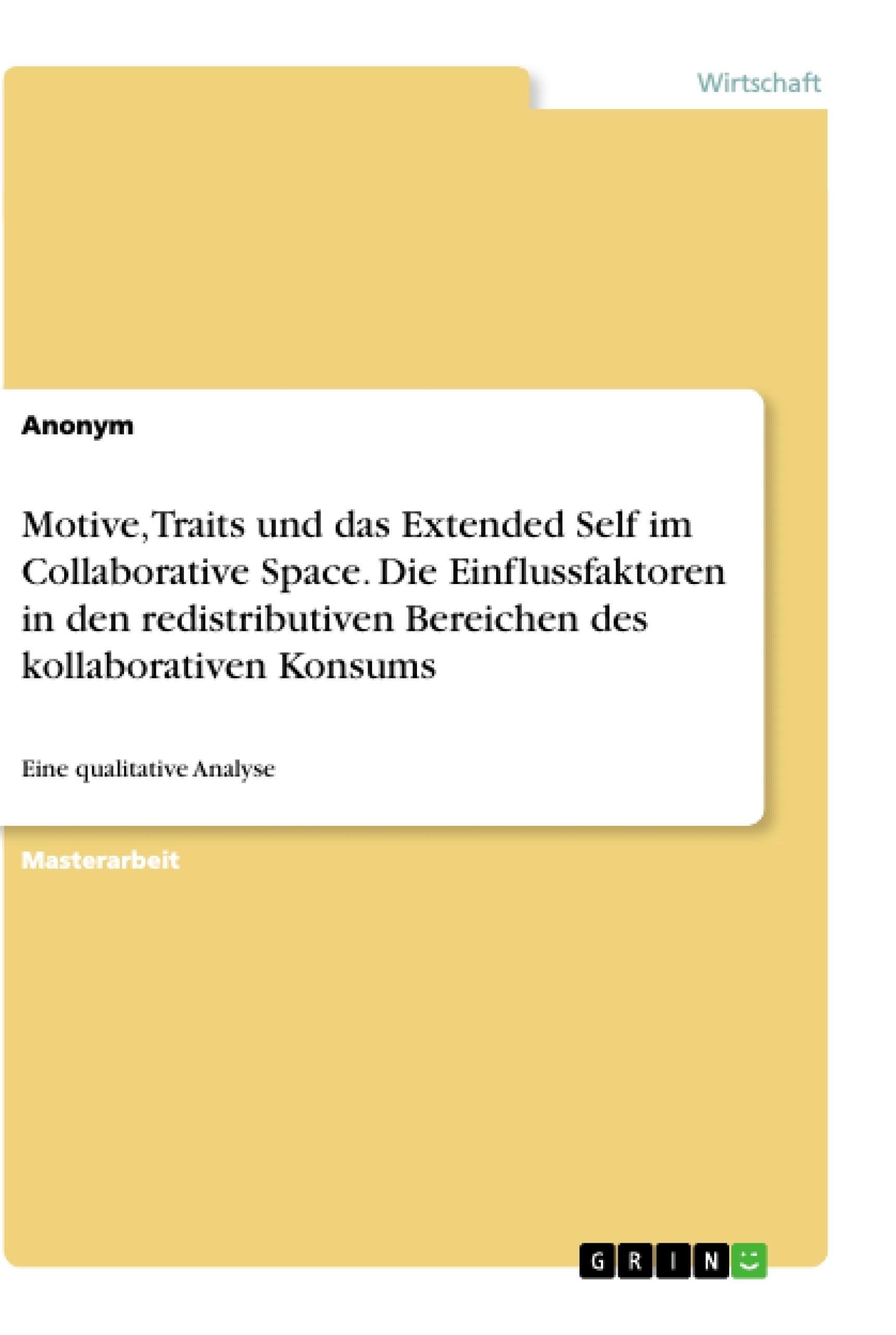 Titel: Motive, Traits und das Extended Self im Collaborative Space. Die Einflussfaktoren in den redistributiven Bereichen des kollaborativen Konsums