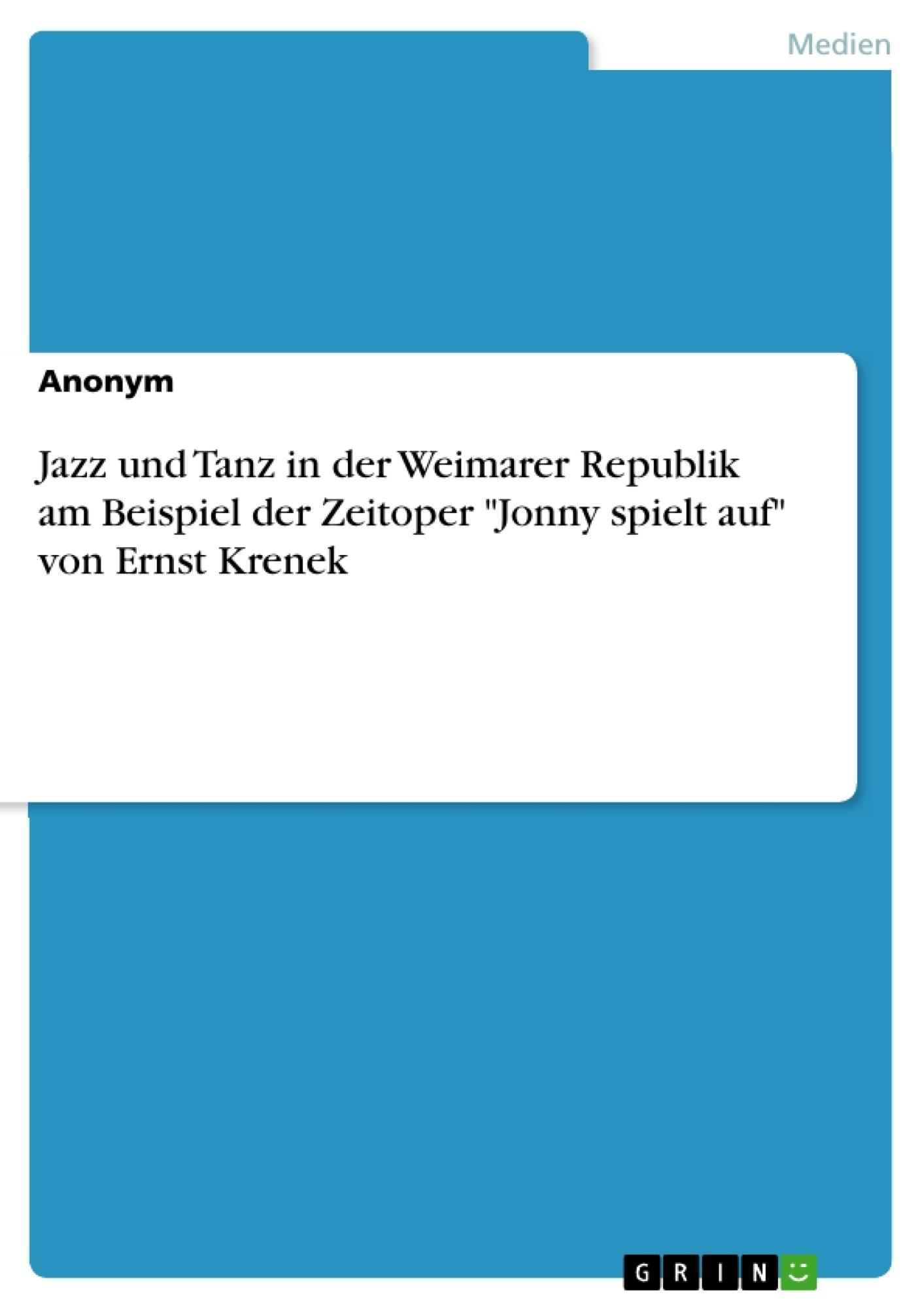 """Titel: Jazz und Tanz in der Weimarer Republik am Beispiel der Zeitoper """"Jonny spielt auf"""" von Ernst Krenek"""