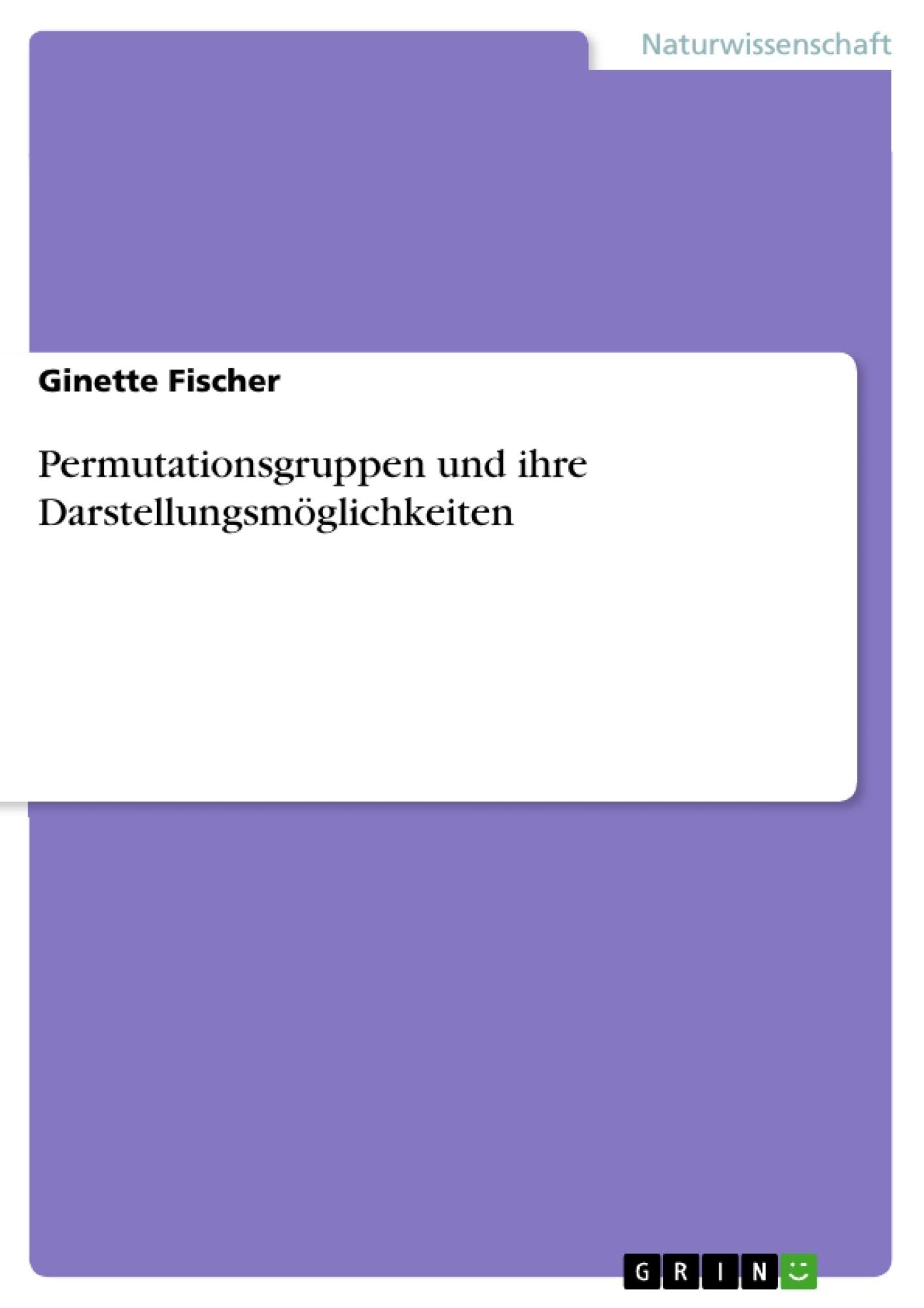 Titel: Permutationsgruppen und ihre Darstellungsmöglichkeiten