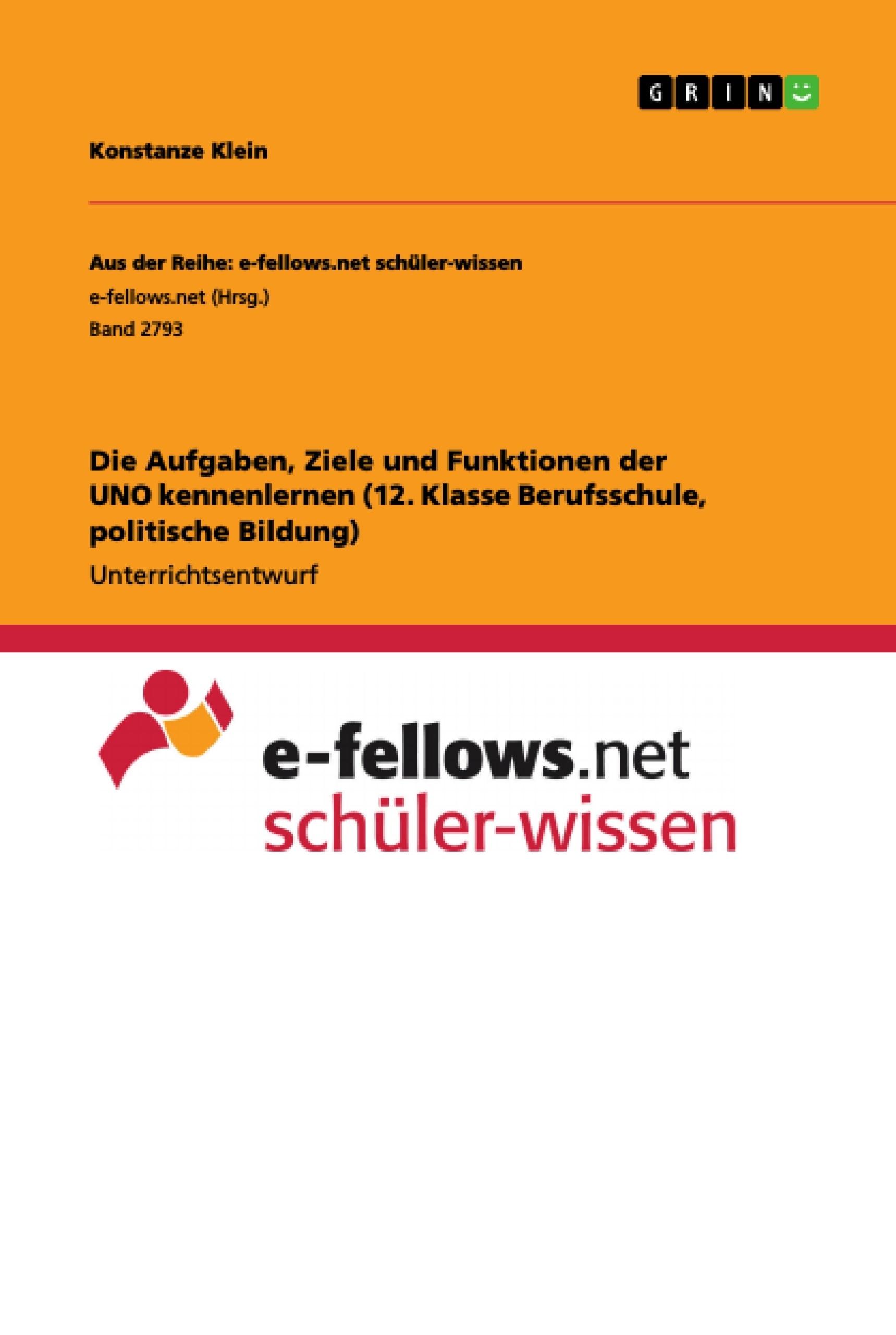 Titel: Die Aufgaben, Ziele und Funktionen der UNO kennenlernen (12. Klasse Berufsschule, politische Bildung)