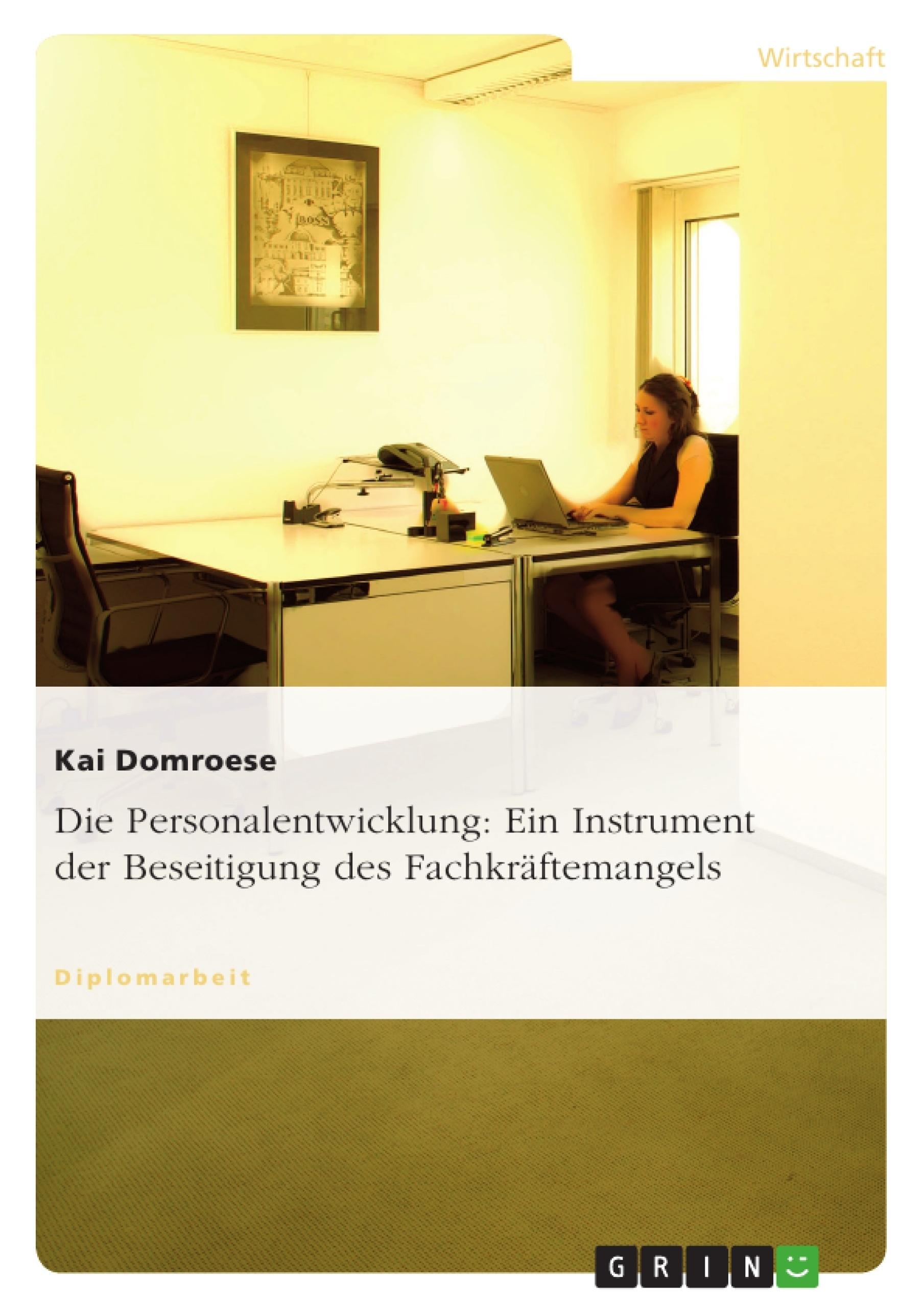 Titel: Die Personalentwicklung: Ein Instrument der Beseitigung des Fachkräftemangels