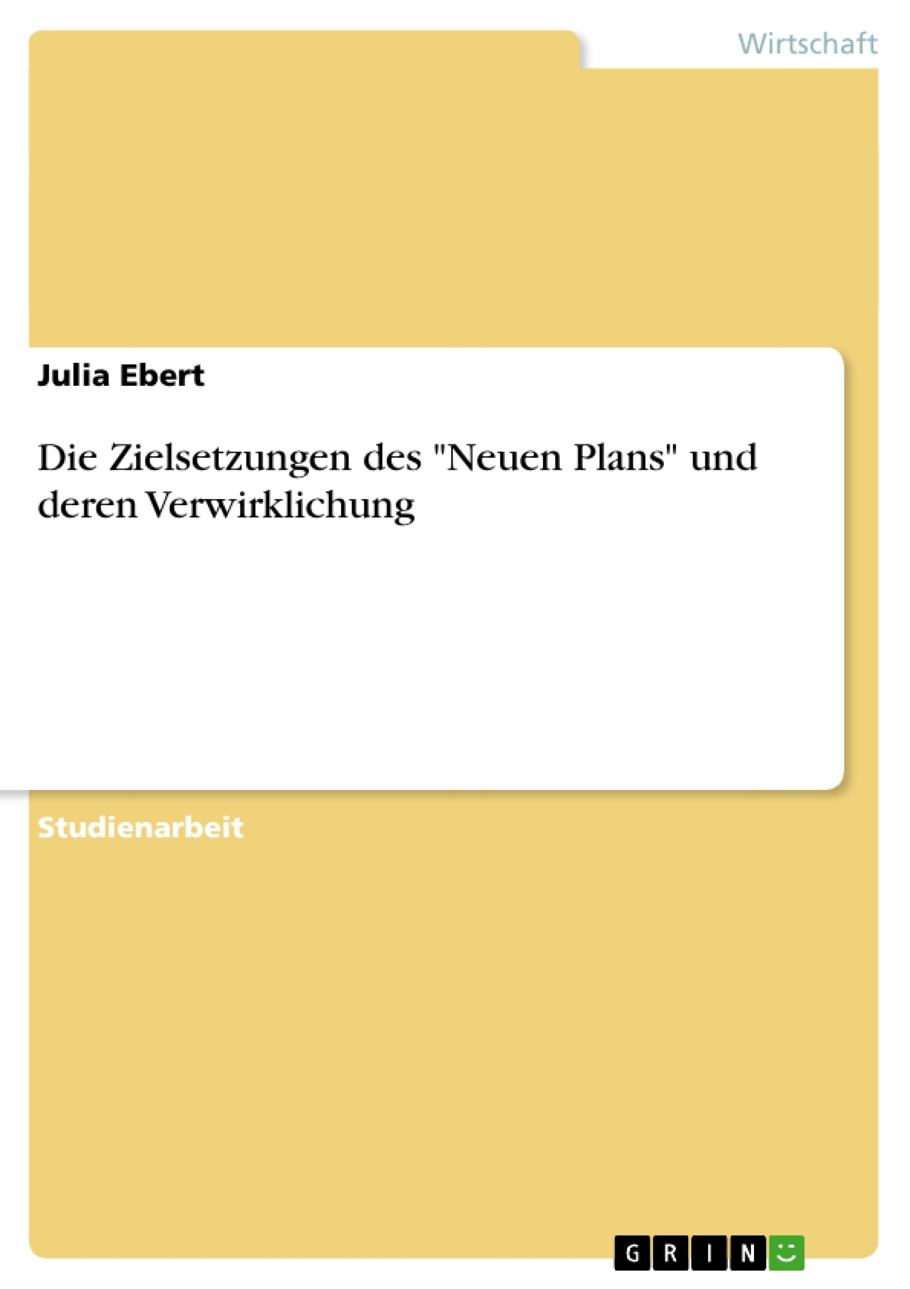 """Titel: Die Zielsetzungen des """"Neuen Plans"""" und deren Verwirklichung"""
