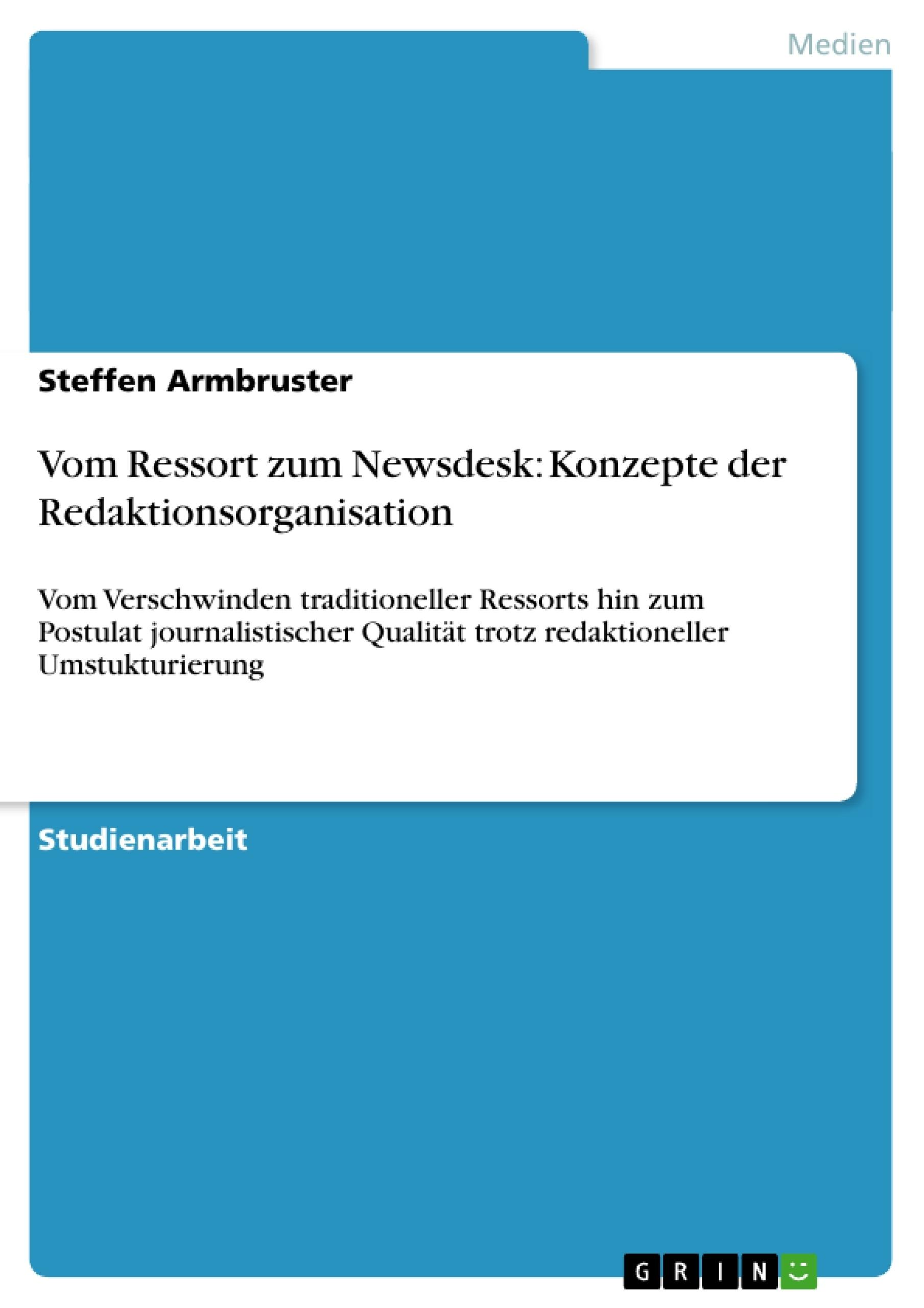 Titel: Vom Ressort zum Newsdesk: Konzepte der Redaktionsorganisation