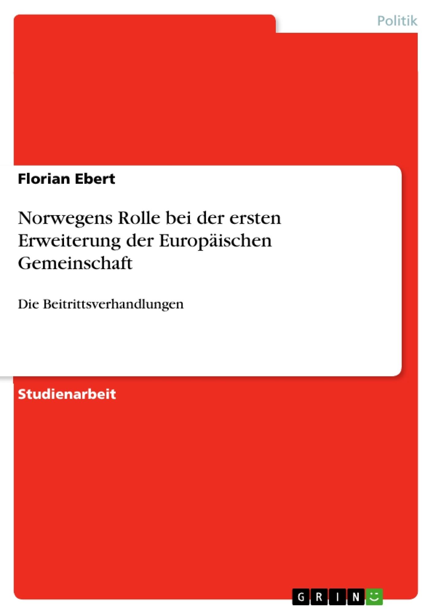 Titel: Norwegens Rolle bei der ersten Erweiterung der Europäischen Gemeinschaft