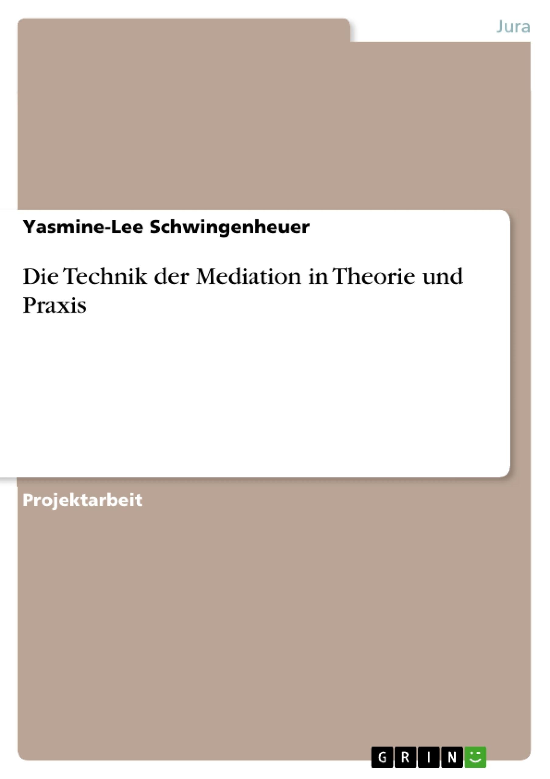 Titel: Die Technik der Mediation in Theorie und Praxis