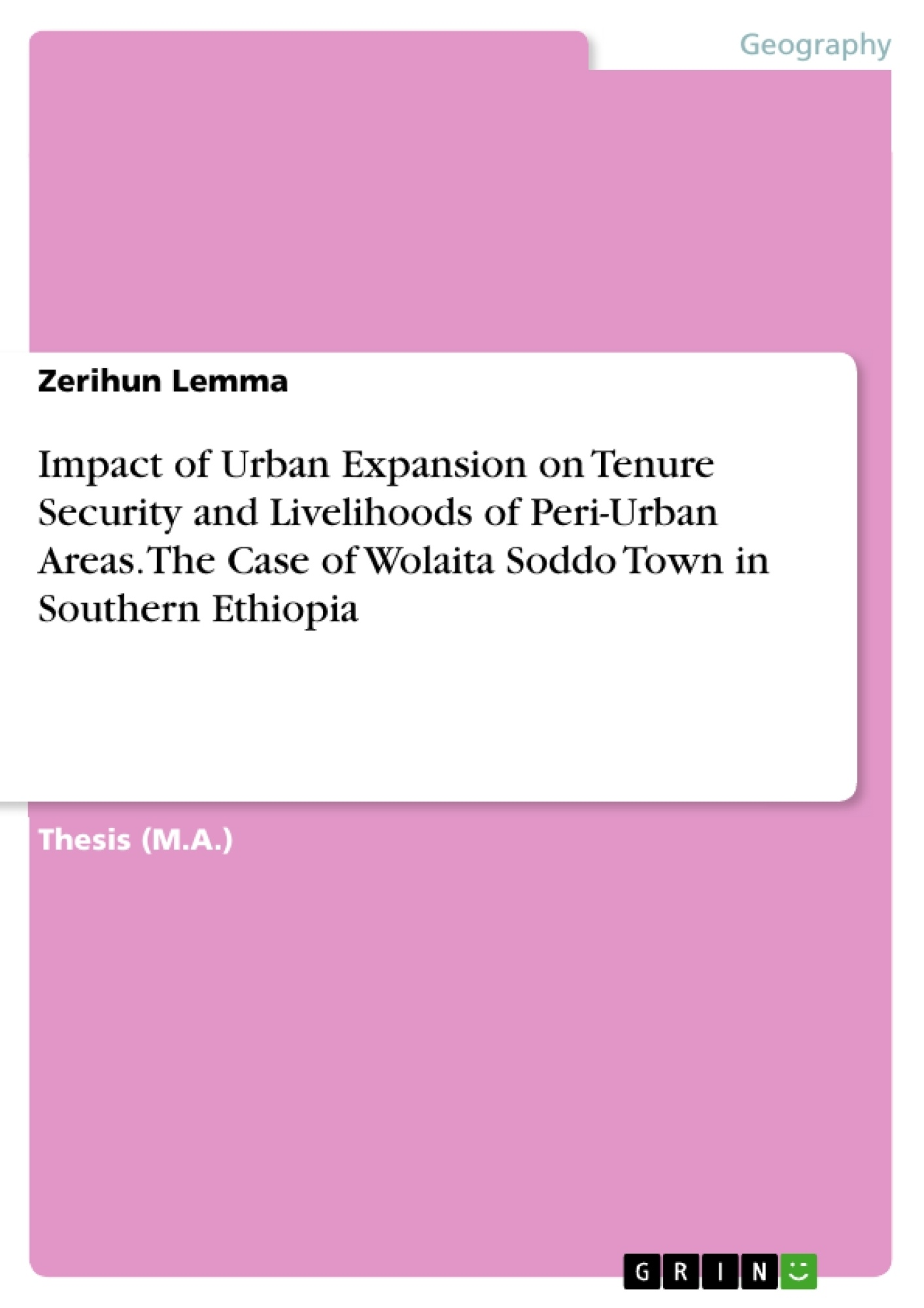 Title: Impact of Urban Expansion on Tenure Security and Livelihoods of Peri-Urban Areas. The Case of Wolaita Soddo Town in Southern Ethiopia