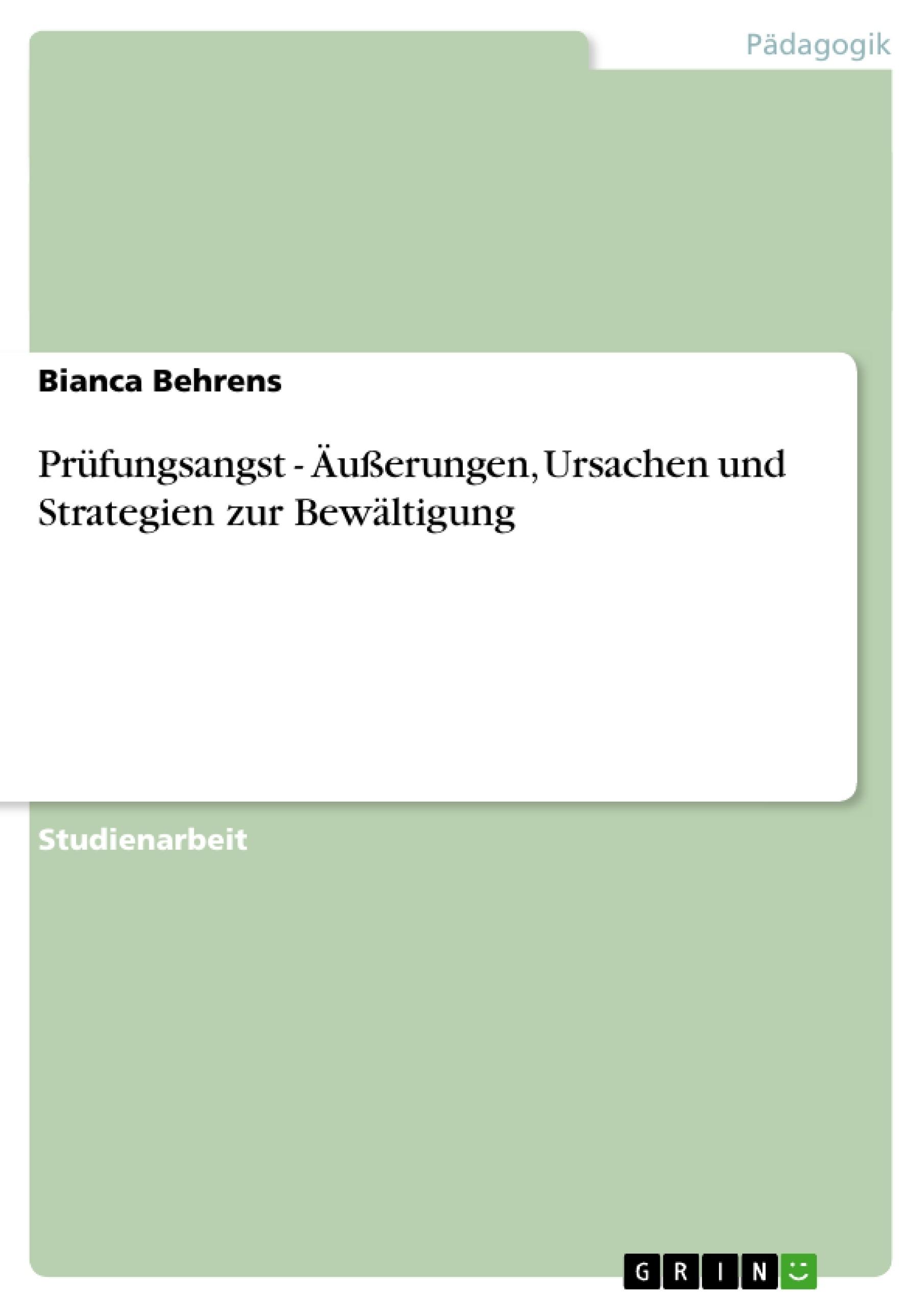 Titel: Prüfungsangst - Äußerungen, Ursachen und Strategien zur Bewältigung