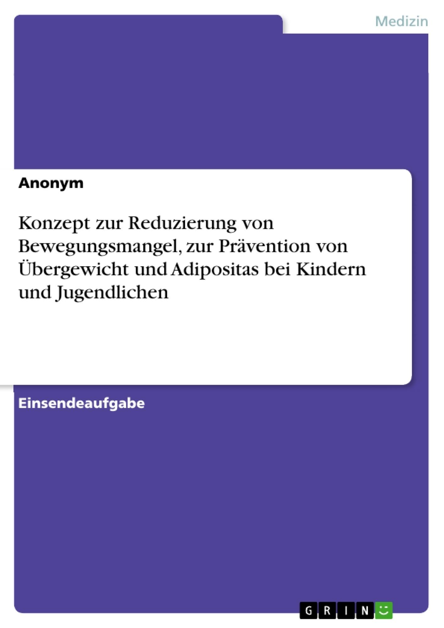 Titel: Konzept zur Reduzierung von Bewegungsmangel, zur Prävention von Übergewicht und Adipositas bei Kindern und Jugendlichen