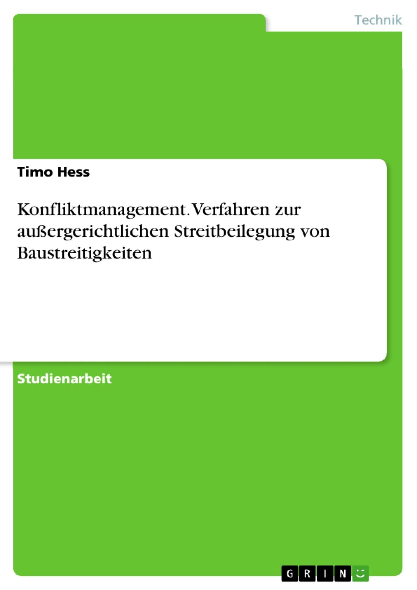 Titel: Konfliktmanagement. Verfahren zur außergerichtlichen Streitbeilegung von Baustreitigkeiten