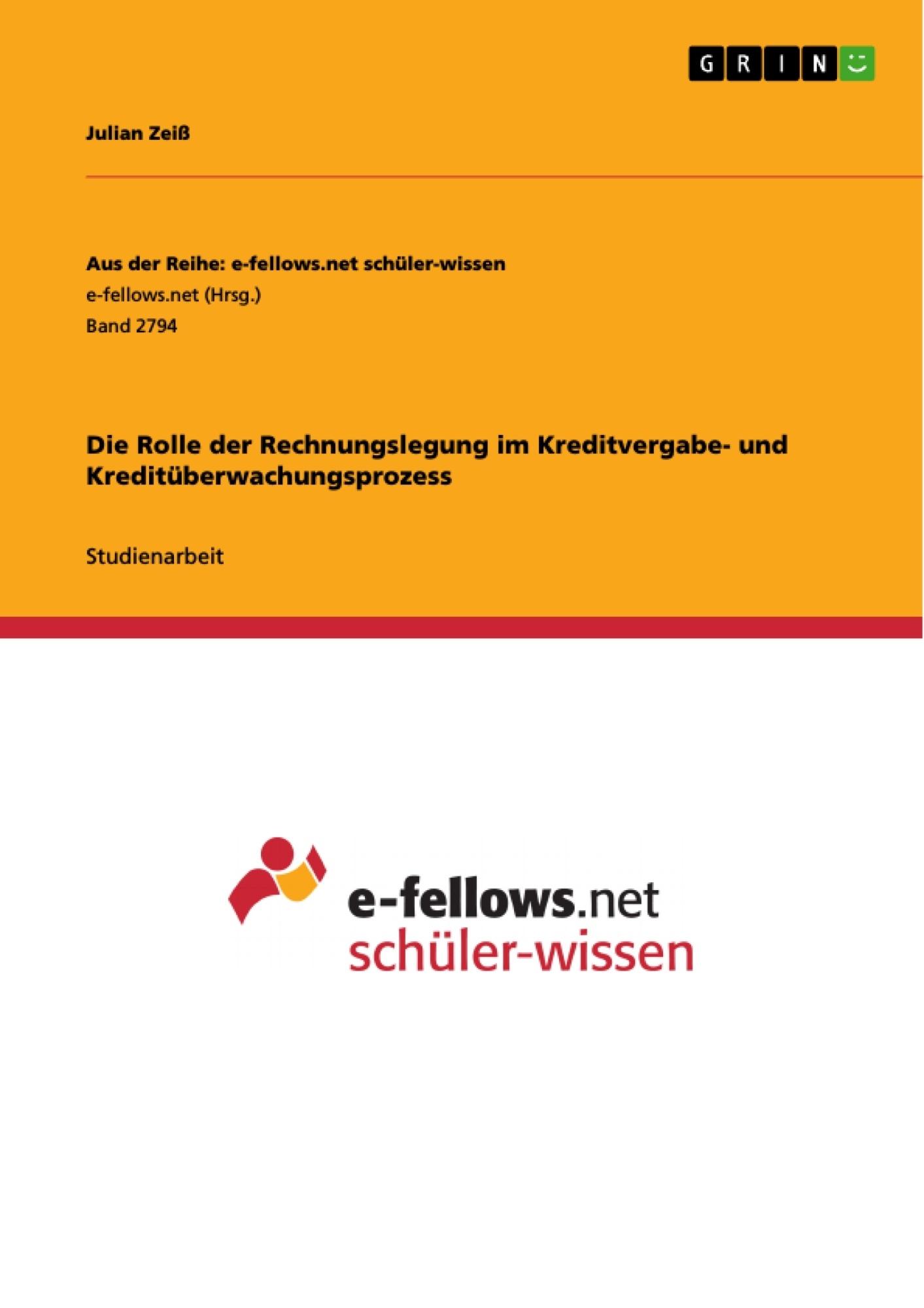 Titel: Die Rolle der Rechnungslegung im Kreditvergabe- und Kreditüberwachungsprozess