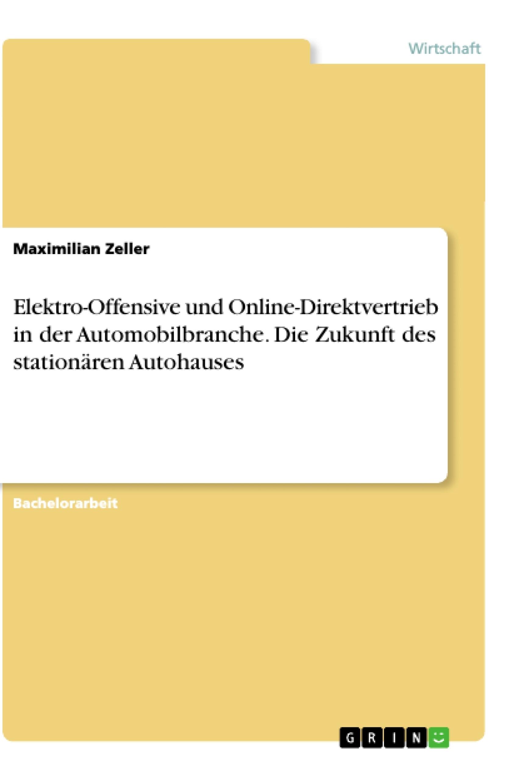 Titel: Elektro-Offensive und Online-Direktvertrieb in der Automobilbranche. Die Zukunft des stationären Autohauses