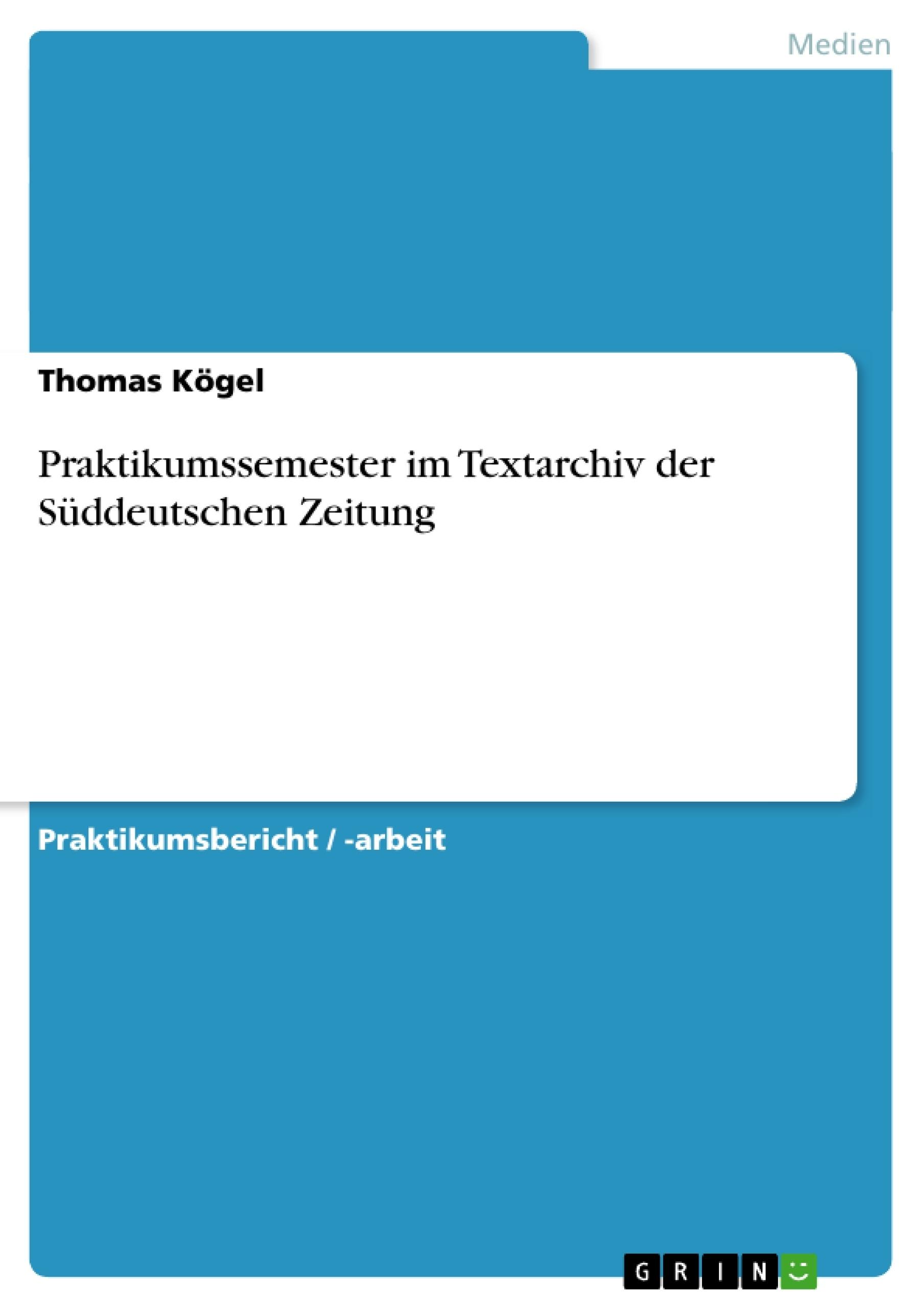 Titel: Praktikumssemester im Textarchiv der Süddeutschen Zeitung