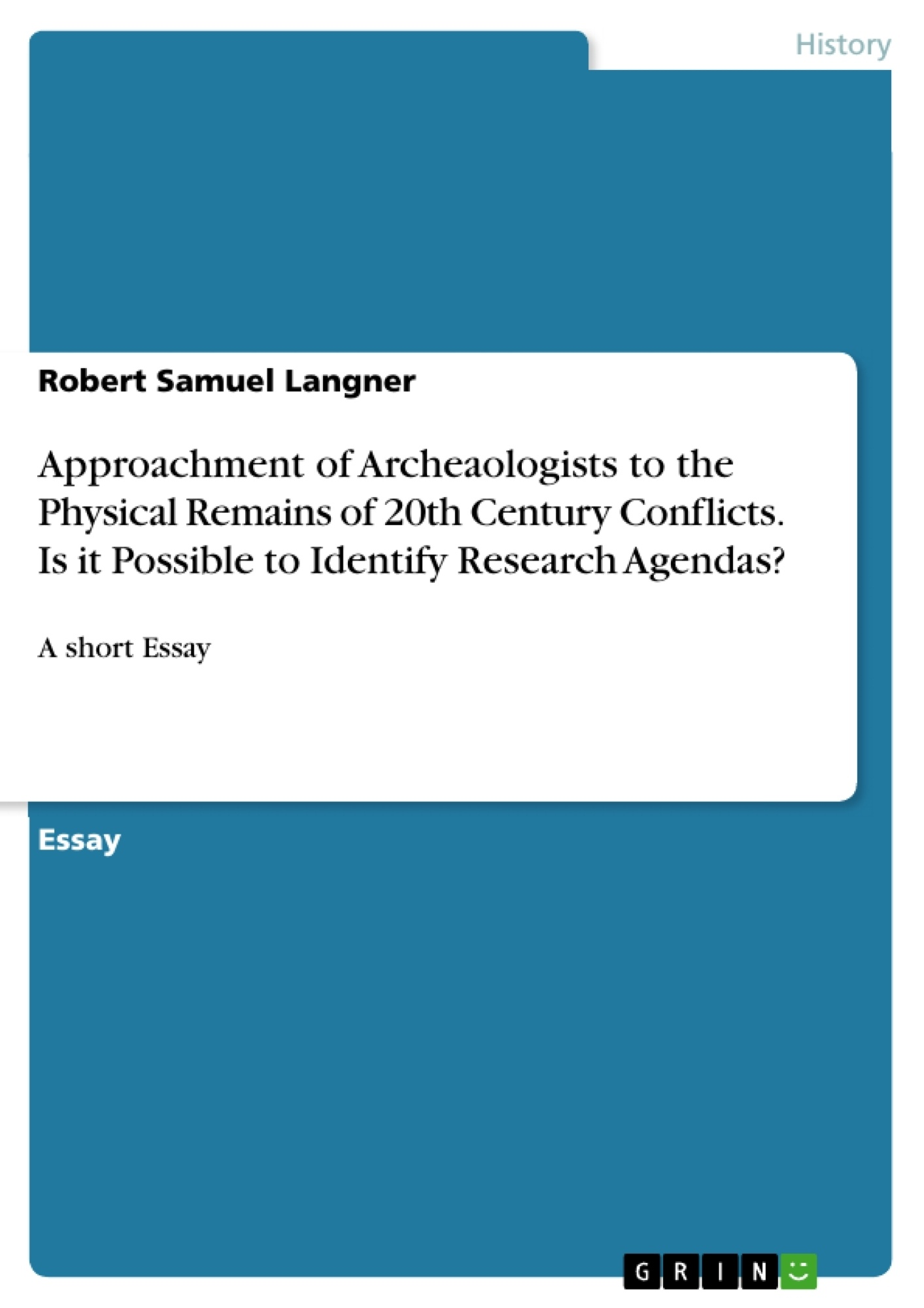 Title: Approachment of Archeaologists to the Physical Remains of 20th Century Conflicts. Is it Possible to Identify Research Agendas?