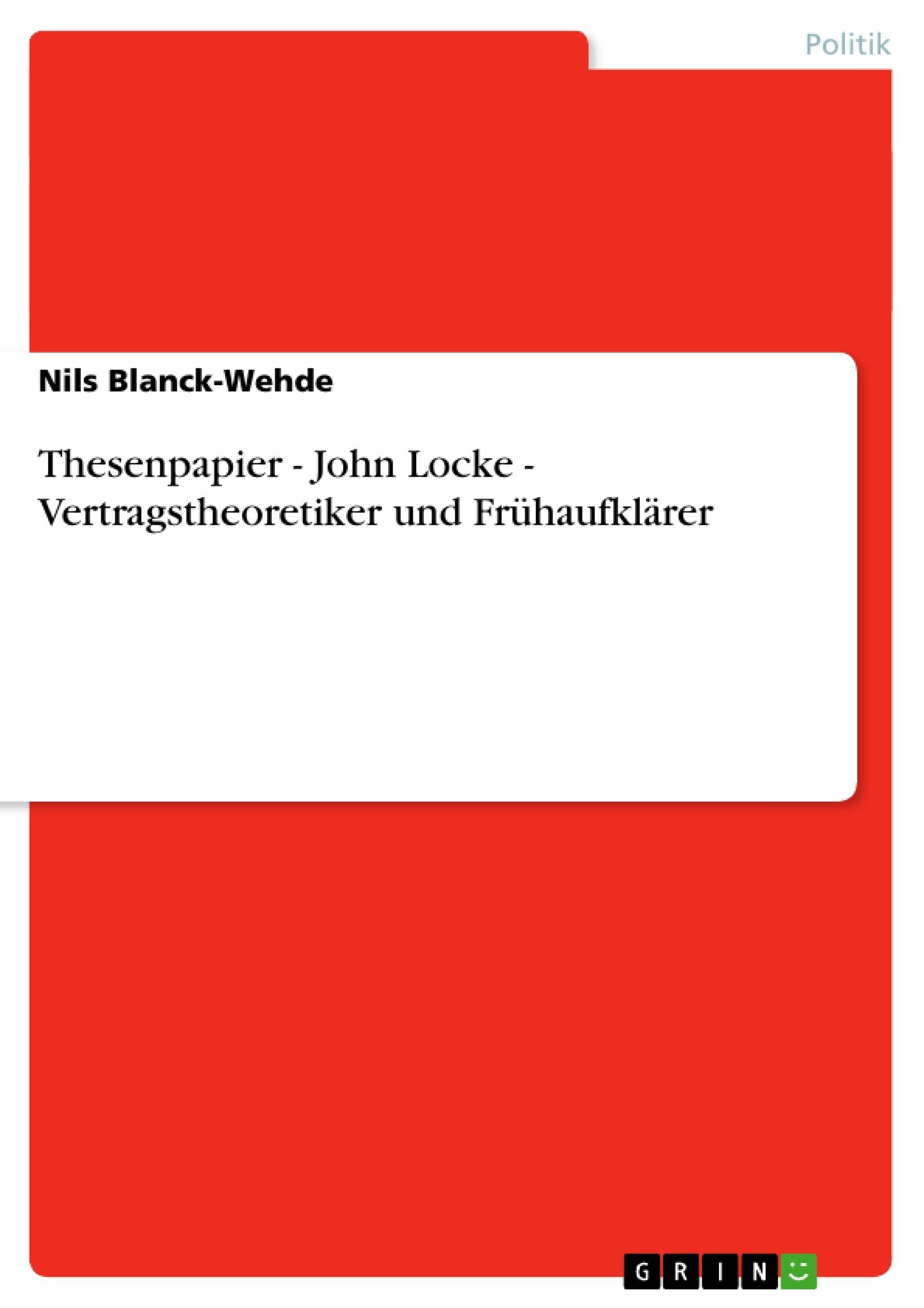Titel: Thesenpapier - John Locke - Vertragstheoretiker und Frühaufklärer