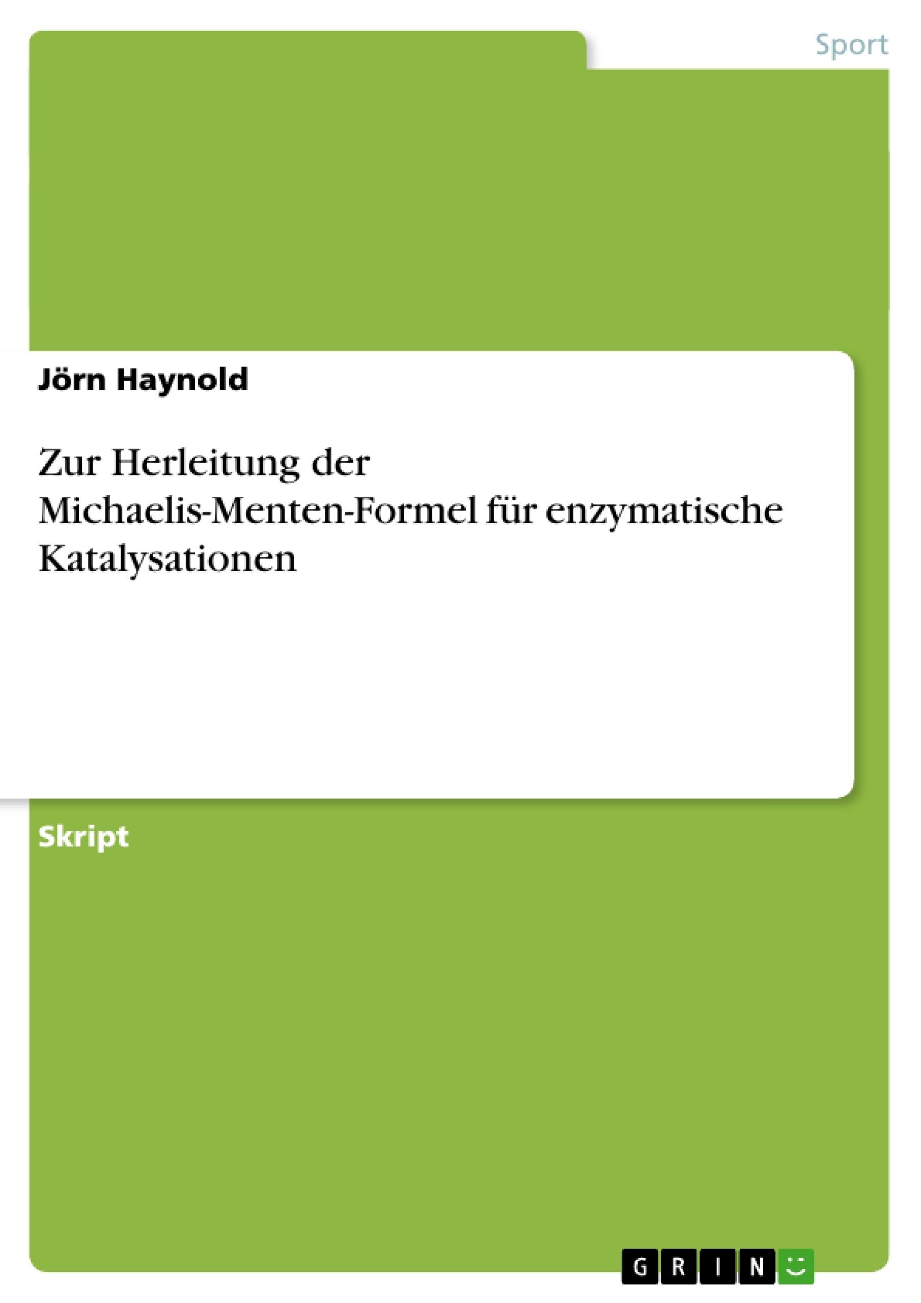 Titel: Zur Herleitung der Michaelis-Menten-Formel für enzymatische Katalysationen
