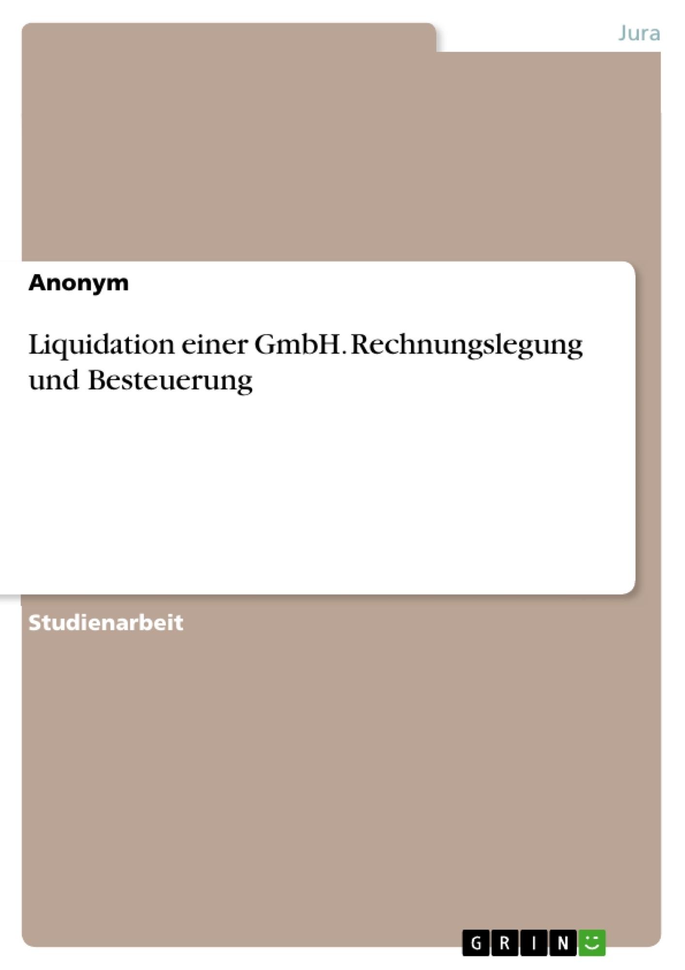 Titel: Liquidation einer GmbH. Rechnungslegung und Besteuerung