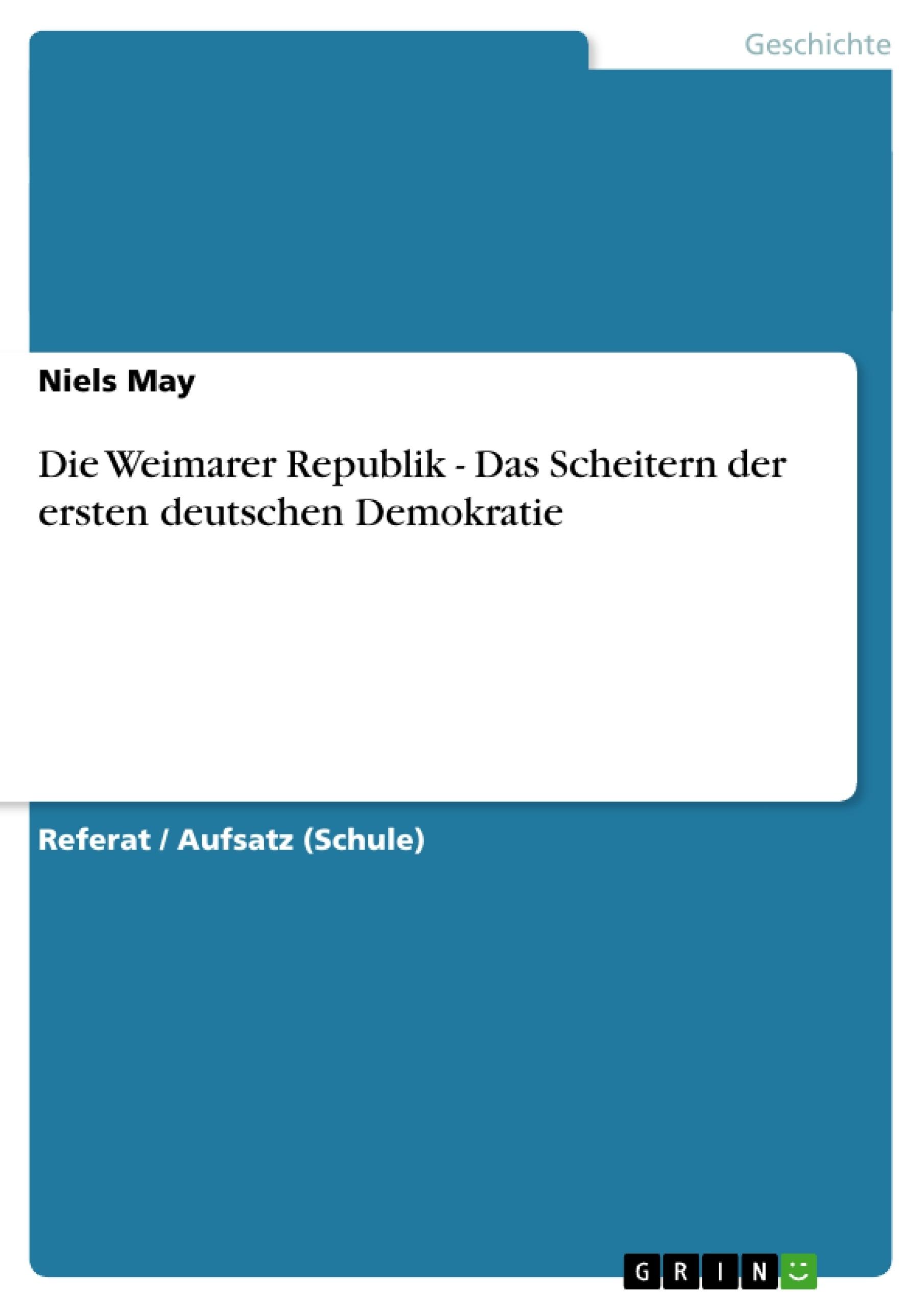 Titel: Die Weimarer Republik - Das Scheitern der ersten deutschen Demokratie