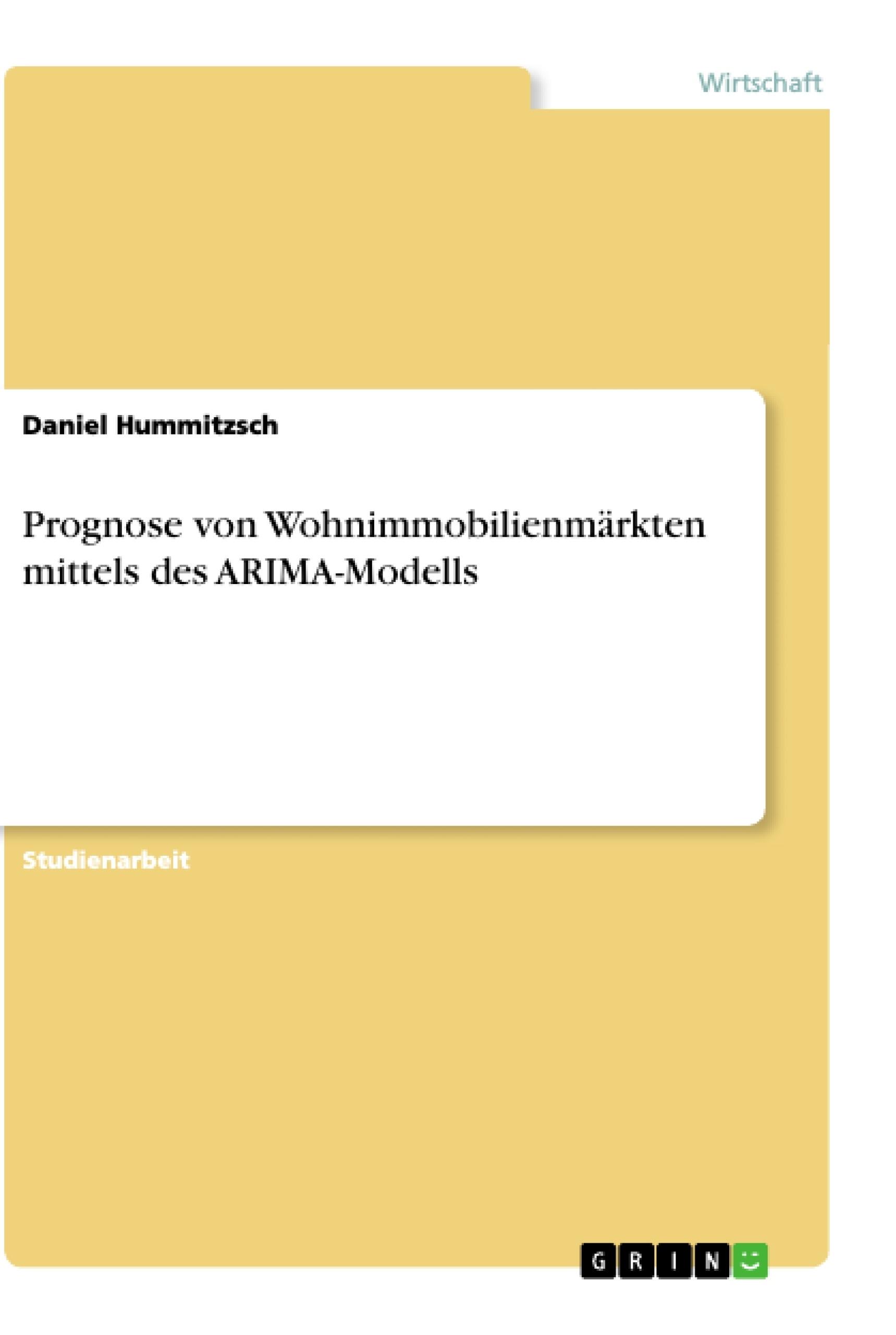 Titel: Prognose von Wohnimmobilienmärkten mittels des ARIMA-Modells