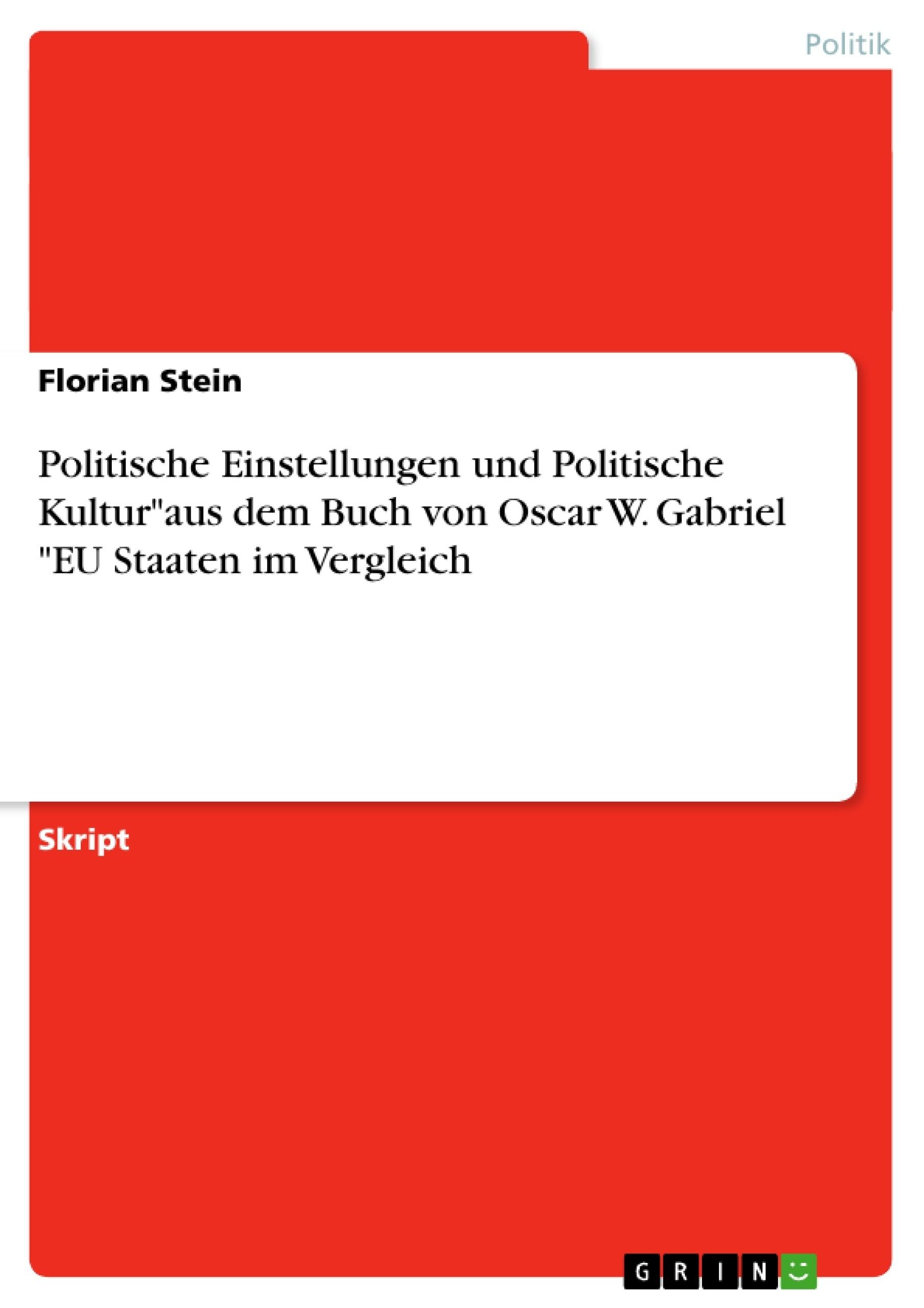 """Titel: Politische Einstellungen und Politische Kultur""""aus dem Buch von Oscar W. Gabriel """"EU Staaten im Vergleich"""