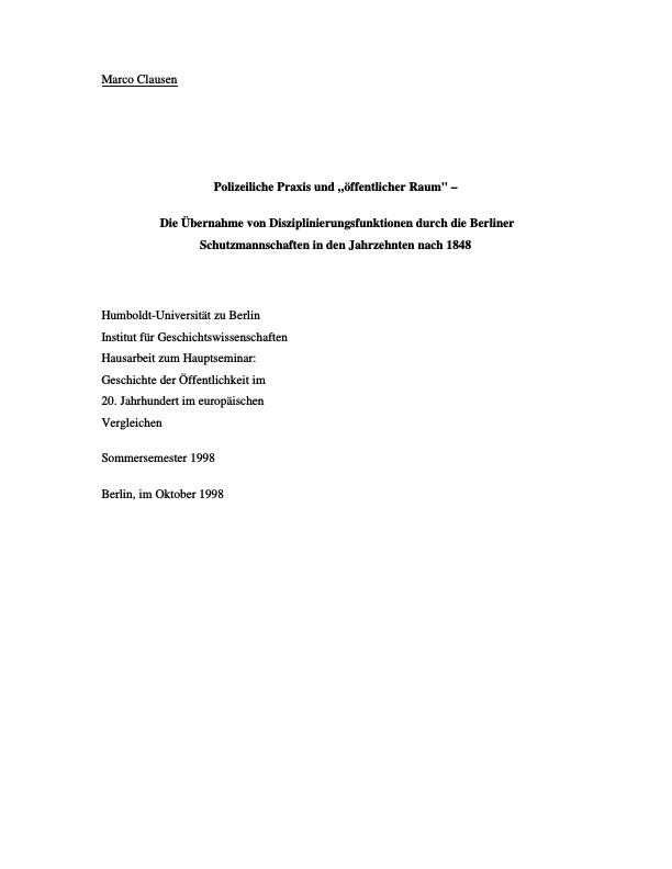 Titel: Polizeiliche Praxis und `öffentlicher Raum`. Die Übernahme von Disziplinierungsfunktionen durch die Berliner Schutzmannschaften in den Jahrzehnten nach 1848