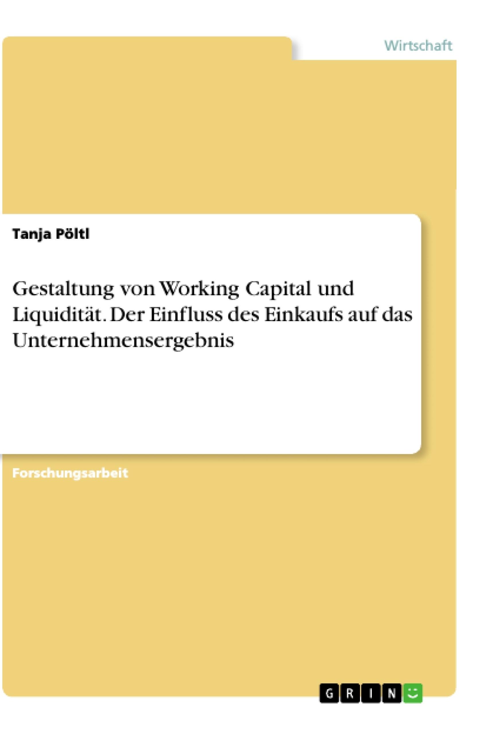 Titel: Gestaltung von Working Capital und Liquidität. Der Einfluss des Einkaufs auf das Unternehmensergebnis