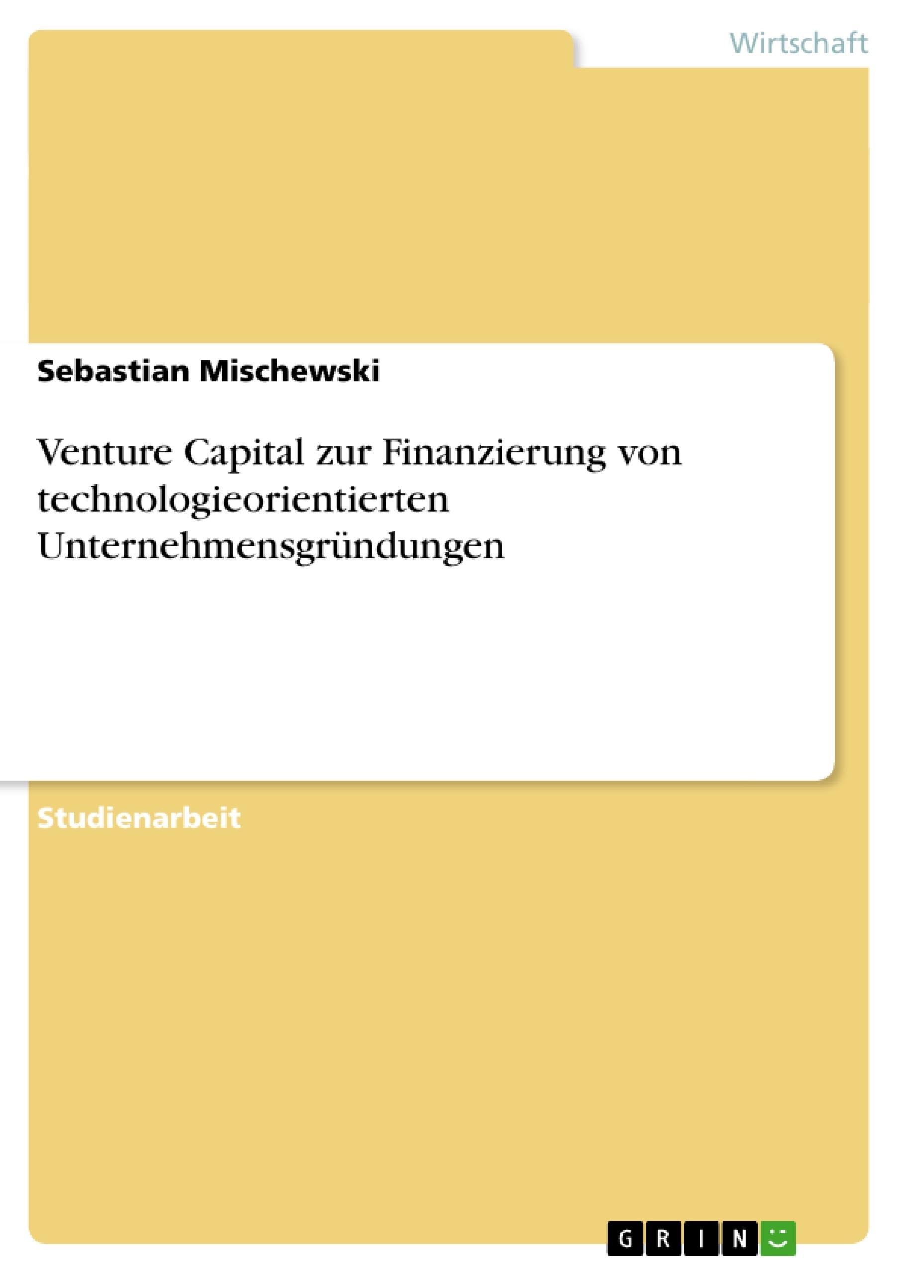 Titel: Venture Capital zur Finanzierung von technologieorientierten Unternehmensgründungen