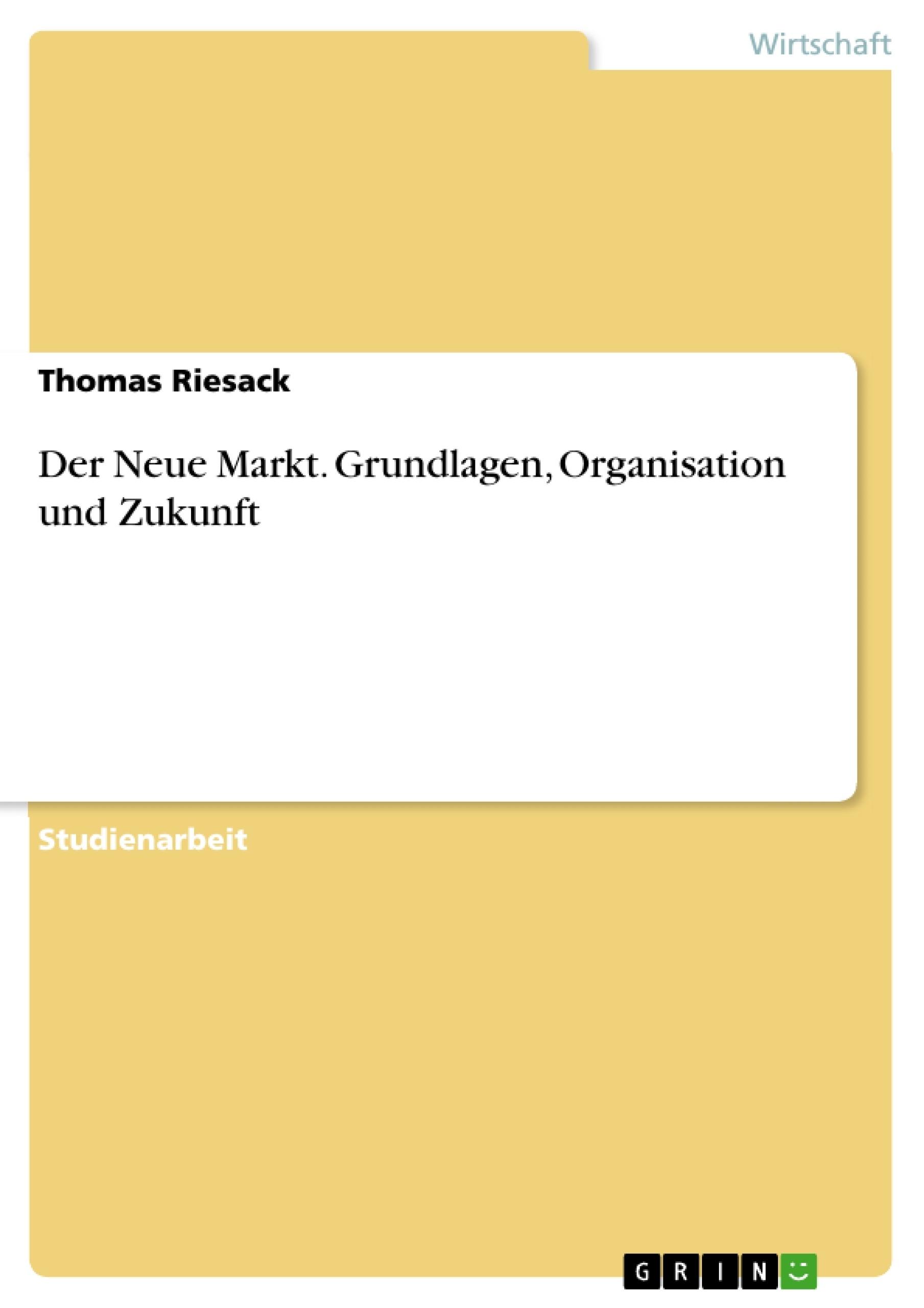 Titel: Der Neue Markt. Grundlagen, Organisation und Zukunft